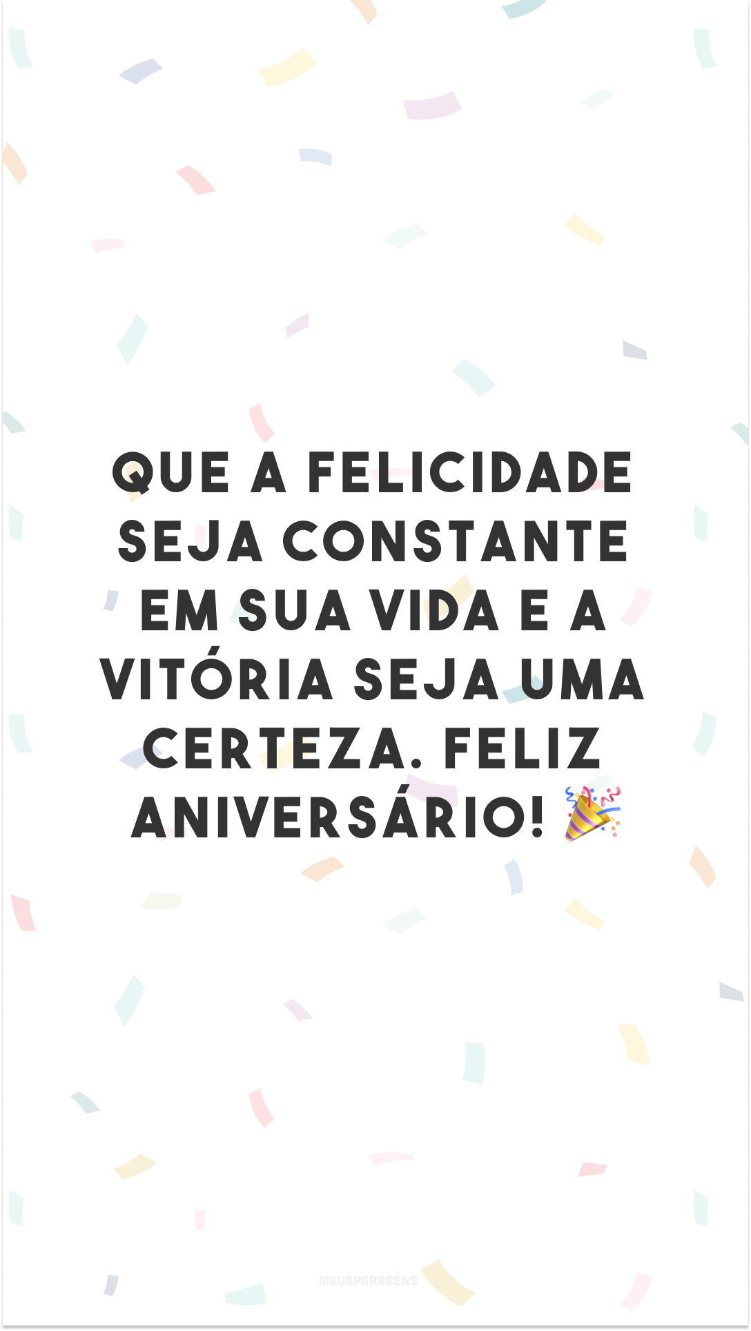 Que a felicidade seja constante em sua vida e a vitória seja uma certeza. Feliz aniversário! 🎉
