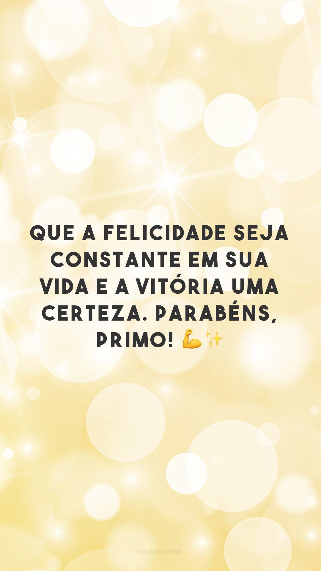 Que a felicidade seja constante em sua vida e a vitória uma certeza. Parabéns, primo! 💪✨