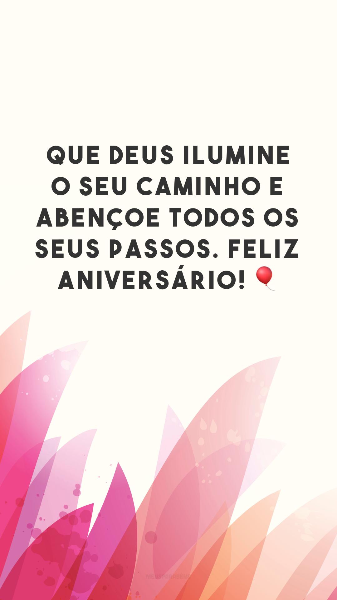 Que Deus ilumine o seu caminho e abençoe todos os seus passos. Feliz aniversário! 🎈