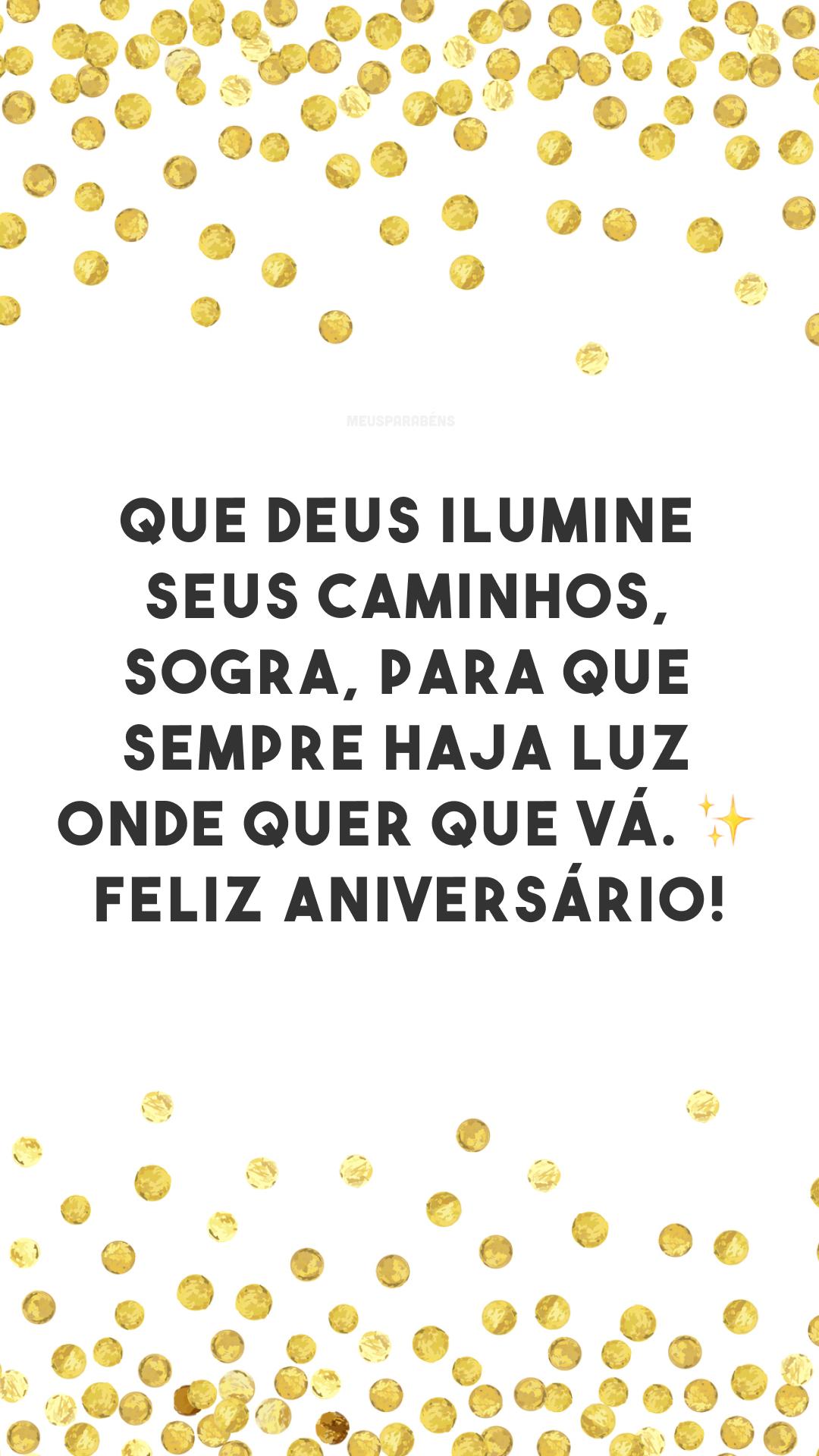 Que Deus ilumine seus caminhos, sogra, para que sempre haja luz onde quer que vá. ✨ Feliz aniversário!