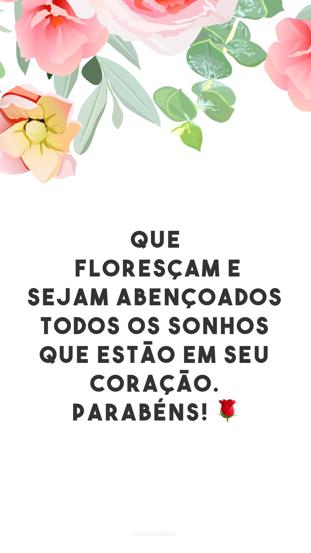 Que floresçam e sejam abençoados todos os sonhos que estão em seu coração. Parabéns! 🌹