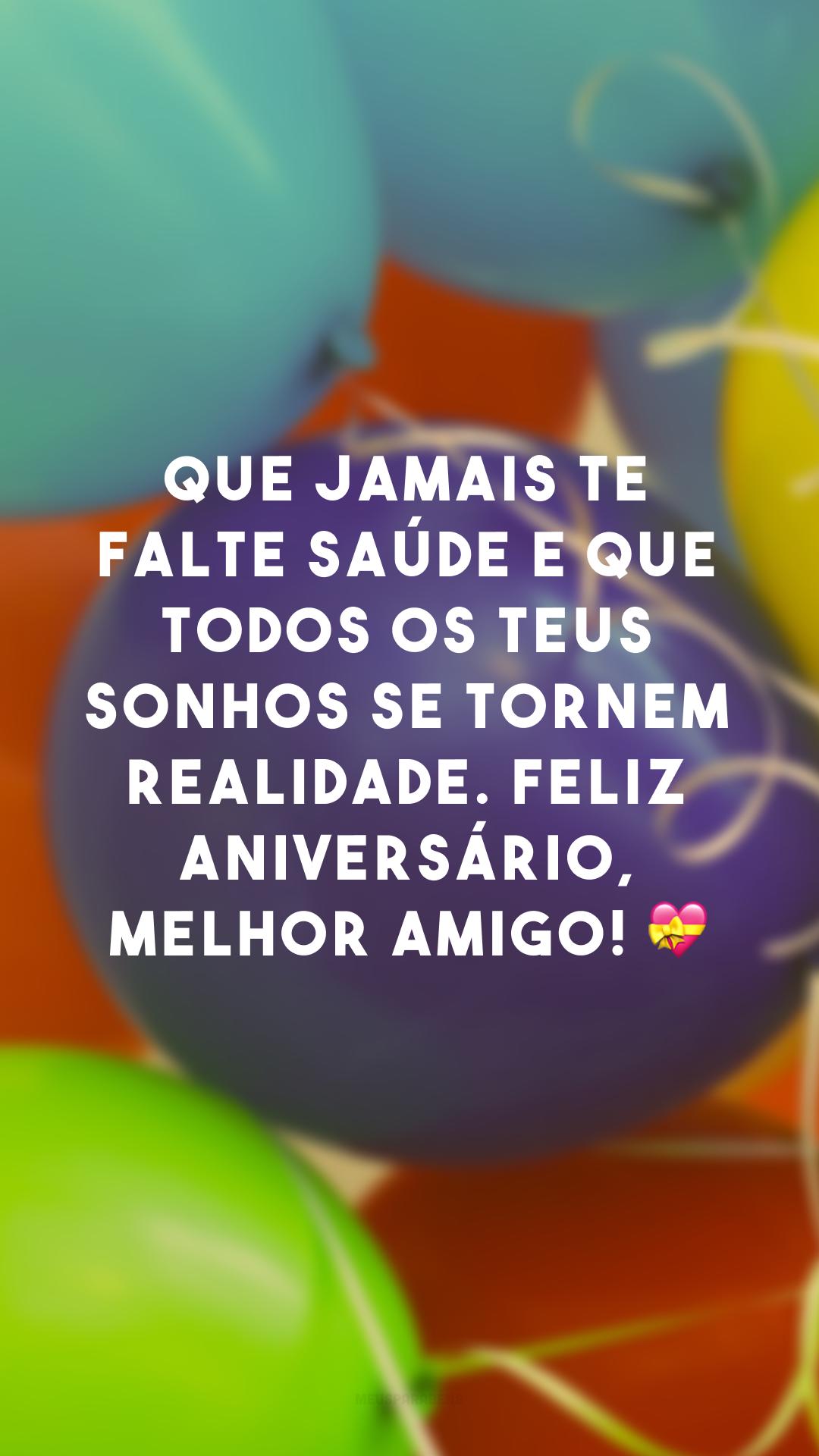 Que jamais te falte saúde e que todos os teus sonhos se tornem realidade. Feliz aniversário, melhor amigo! 💝