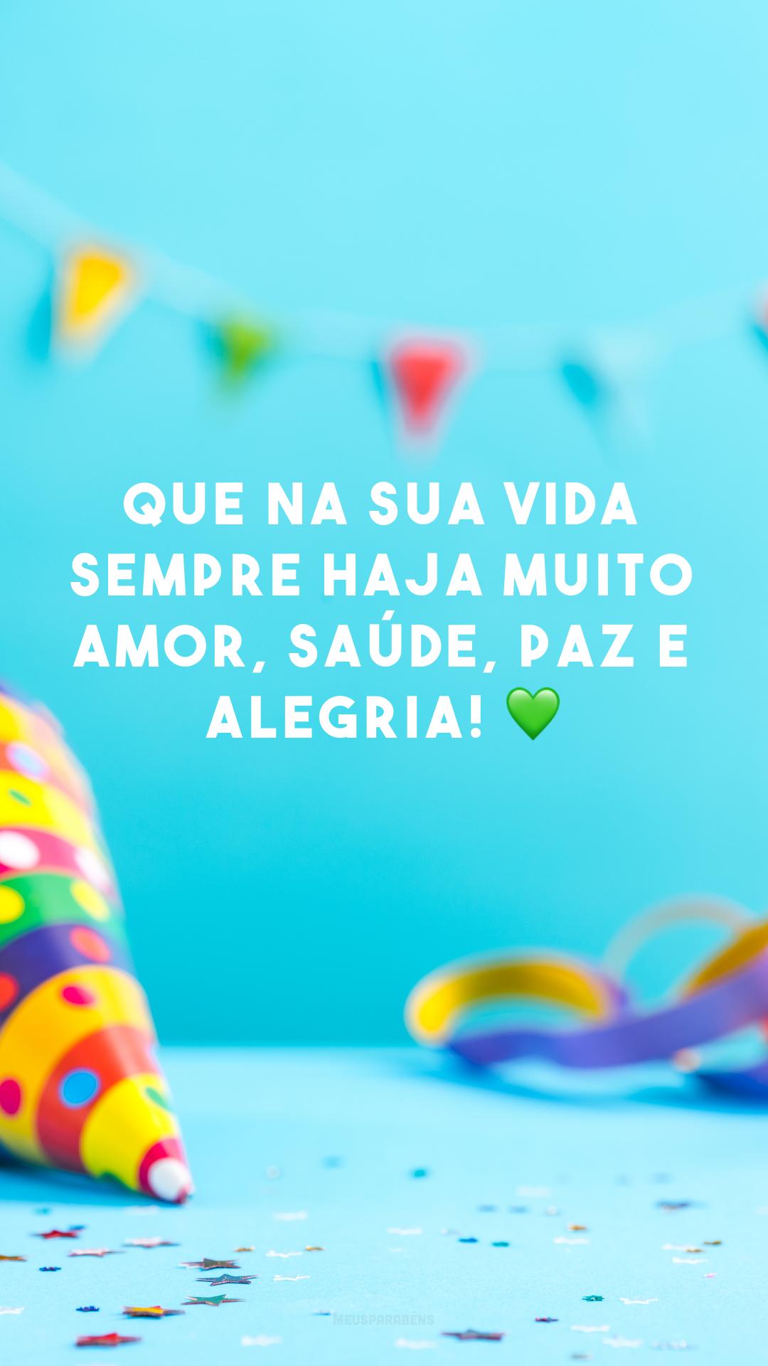 Que na sua vida sempre haja muito amor, saúde, paz e alegria! 💚