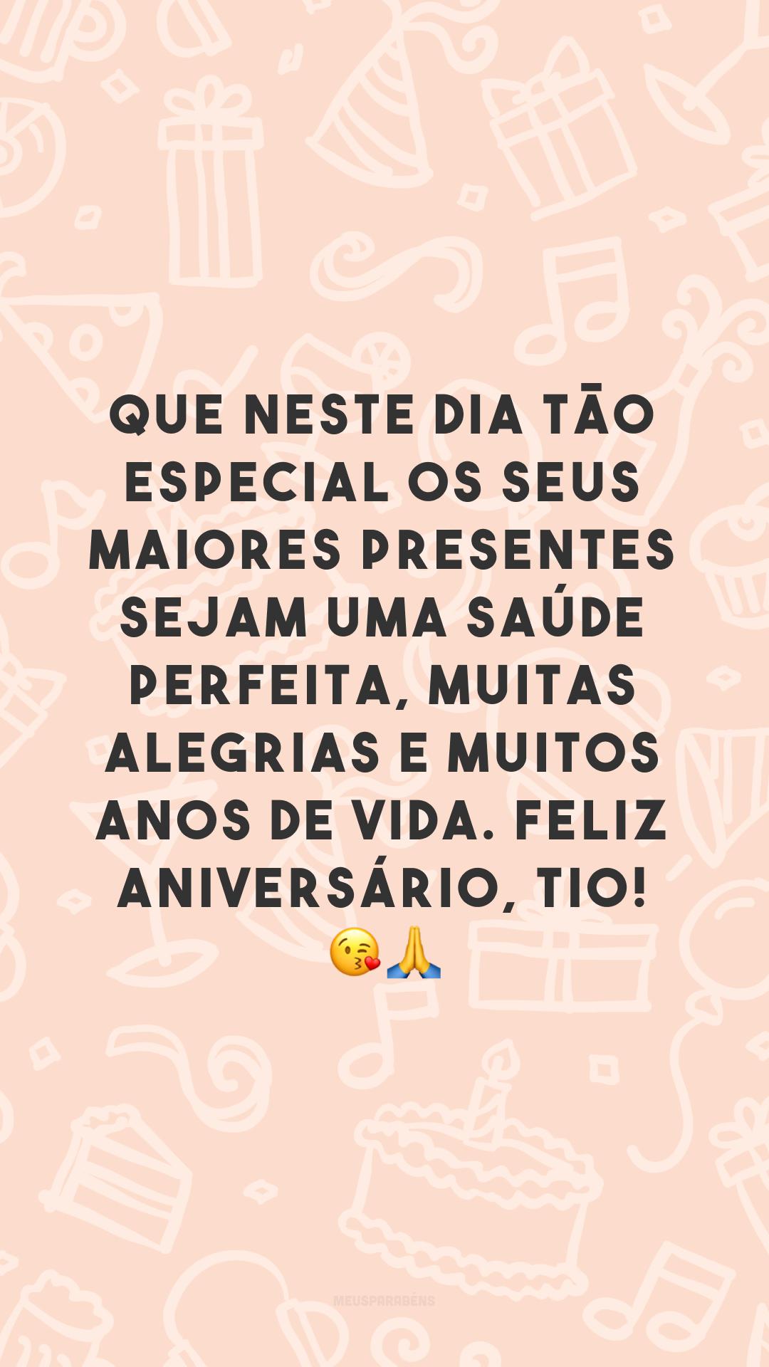 Que neste dia tão especial os seus maiores presentes sejam uma saúde perfeita, muitas alegrias e muitos anos de vida. Feliz aniversário, tio! 😘🙏