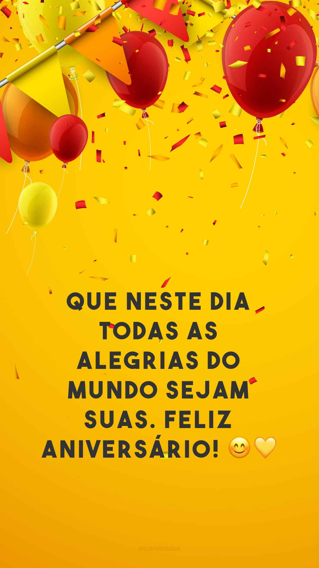Que neste dia todas as alegrias do mundo sejam suas. Feliz aniversário! 😊💛
