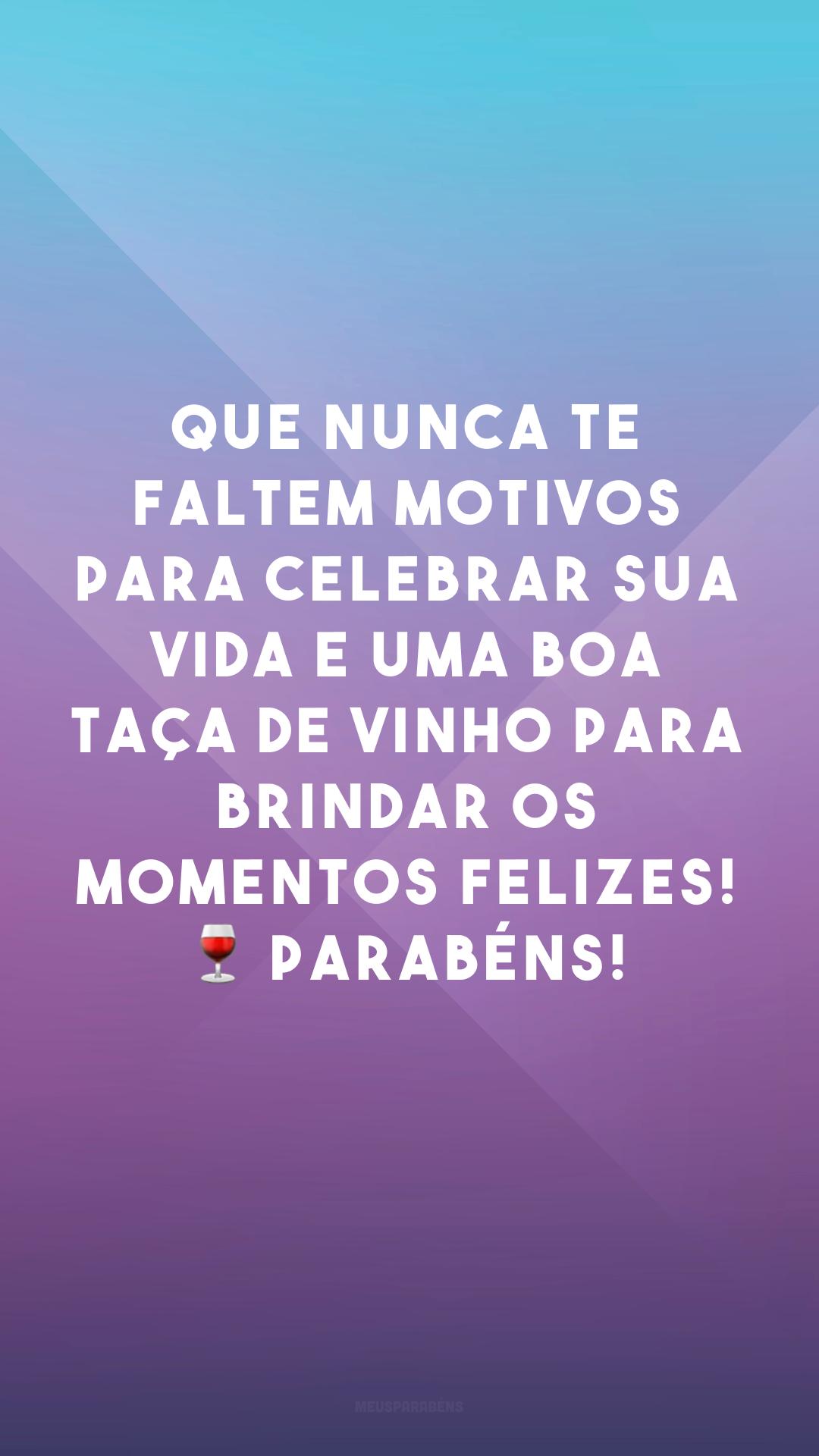 Que nunca te faltem motivos para celebrar sua vida e uma boa taça de vinho para brindar os momentos felizes! ? Parabéns!