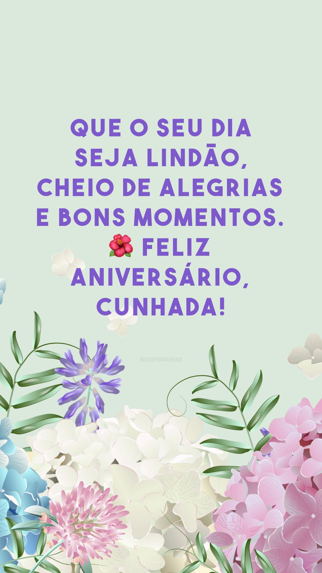 Que o seu dia seja lindão, cheio de alegrias e bons momentos. 🌺 Feliz aniversário, cunhada!