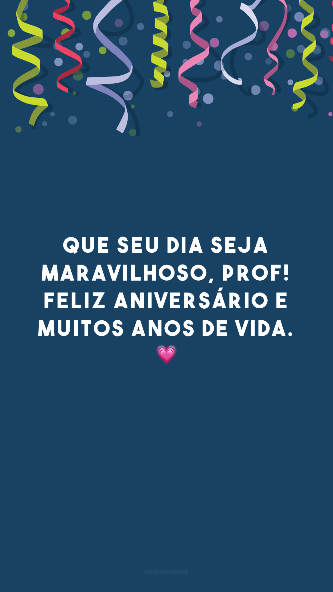 Que seu dia seja maravilhoso, prof! Feliz aniversário e muitos anos de vida. 💗