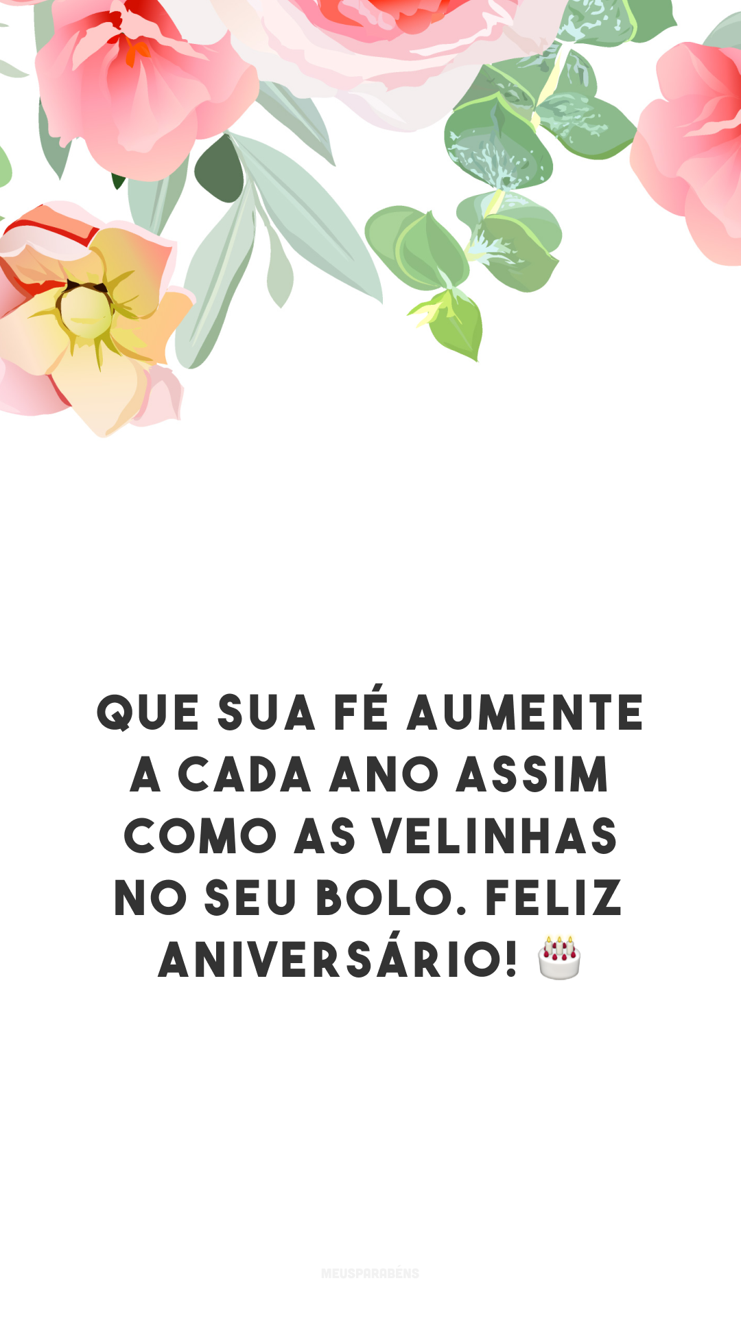 Que sua fé aumente a cada ano assim como as velinhas no seu bolo. Feliz aniversário! 🎂