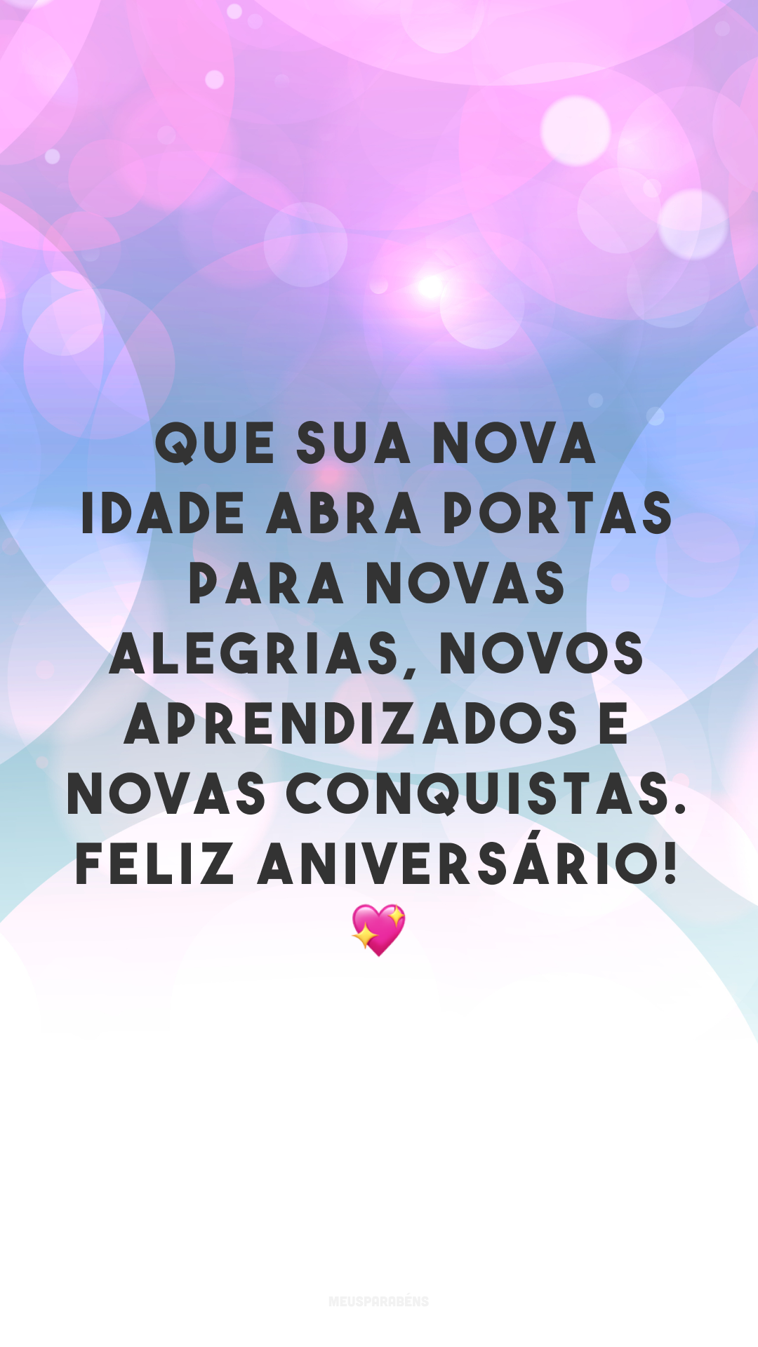 Que sua nova idade abra portas para novas alegrias, novos aprendizados e novas conquistas. Feliz aniversário! 💖