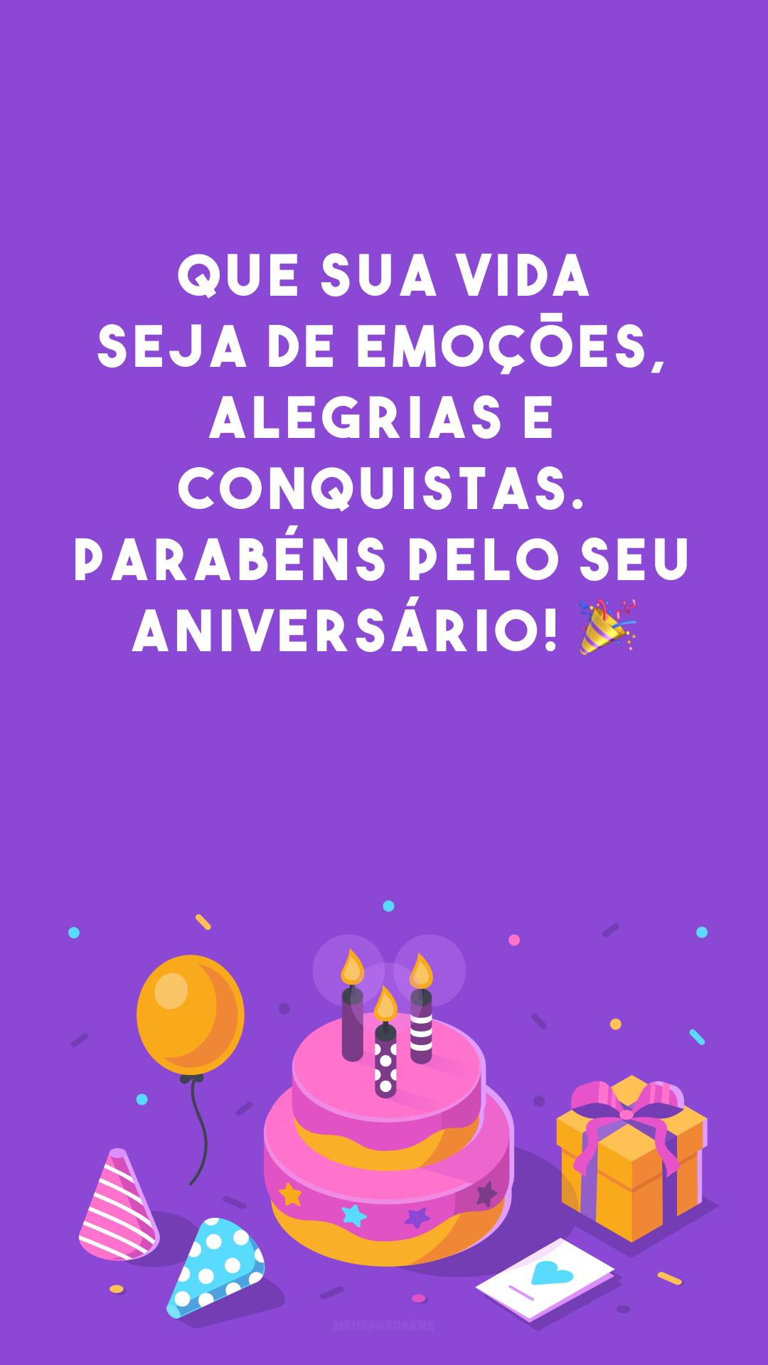 Que sua vida seja de emoções, alegrias e conquistas. Parabéns pelo seu aniversário! ?