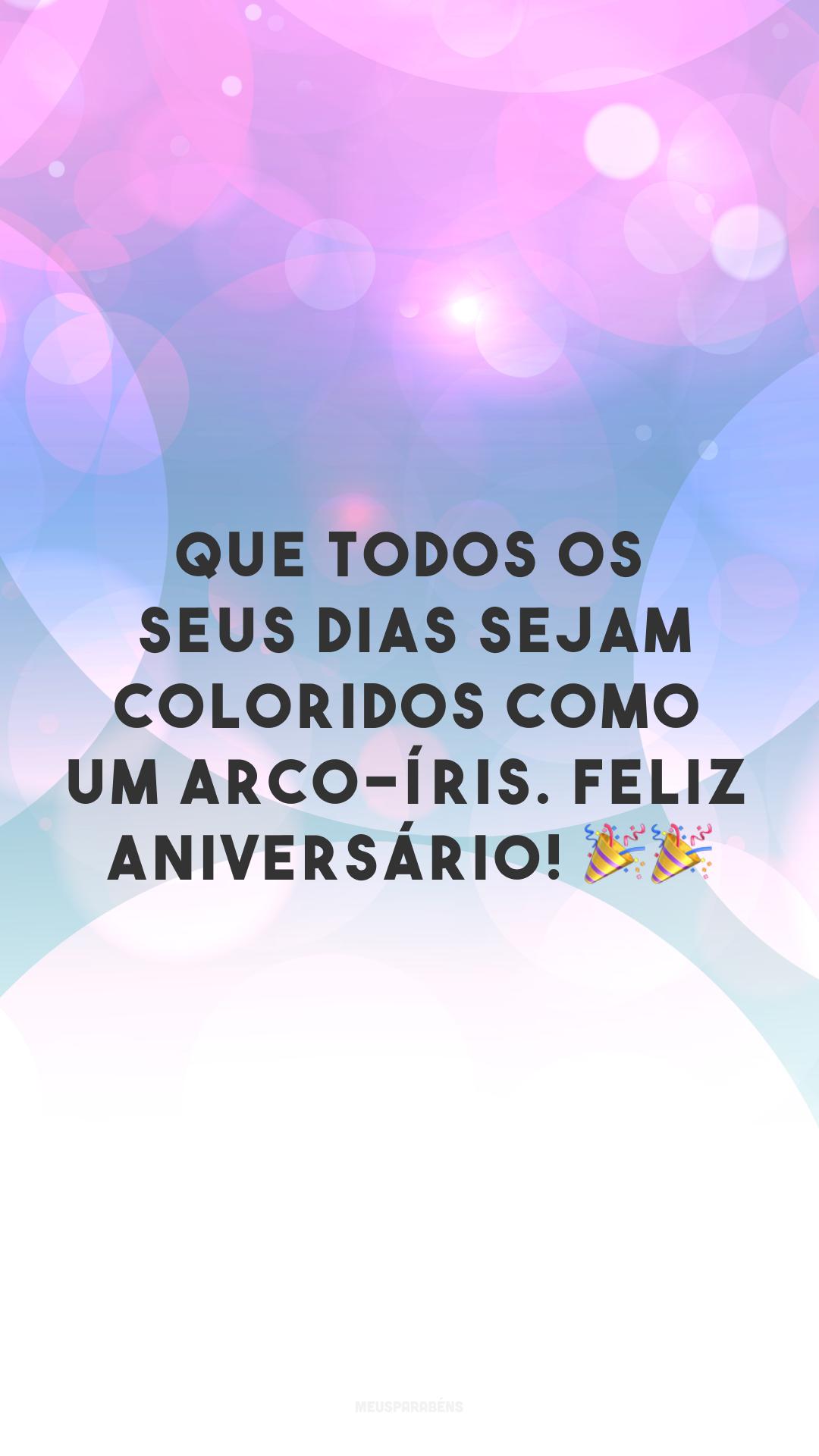 Que todos os seus dias sejam coloridos como um arco-íris. Feliz aniversário! 🎉🎉