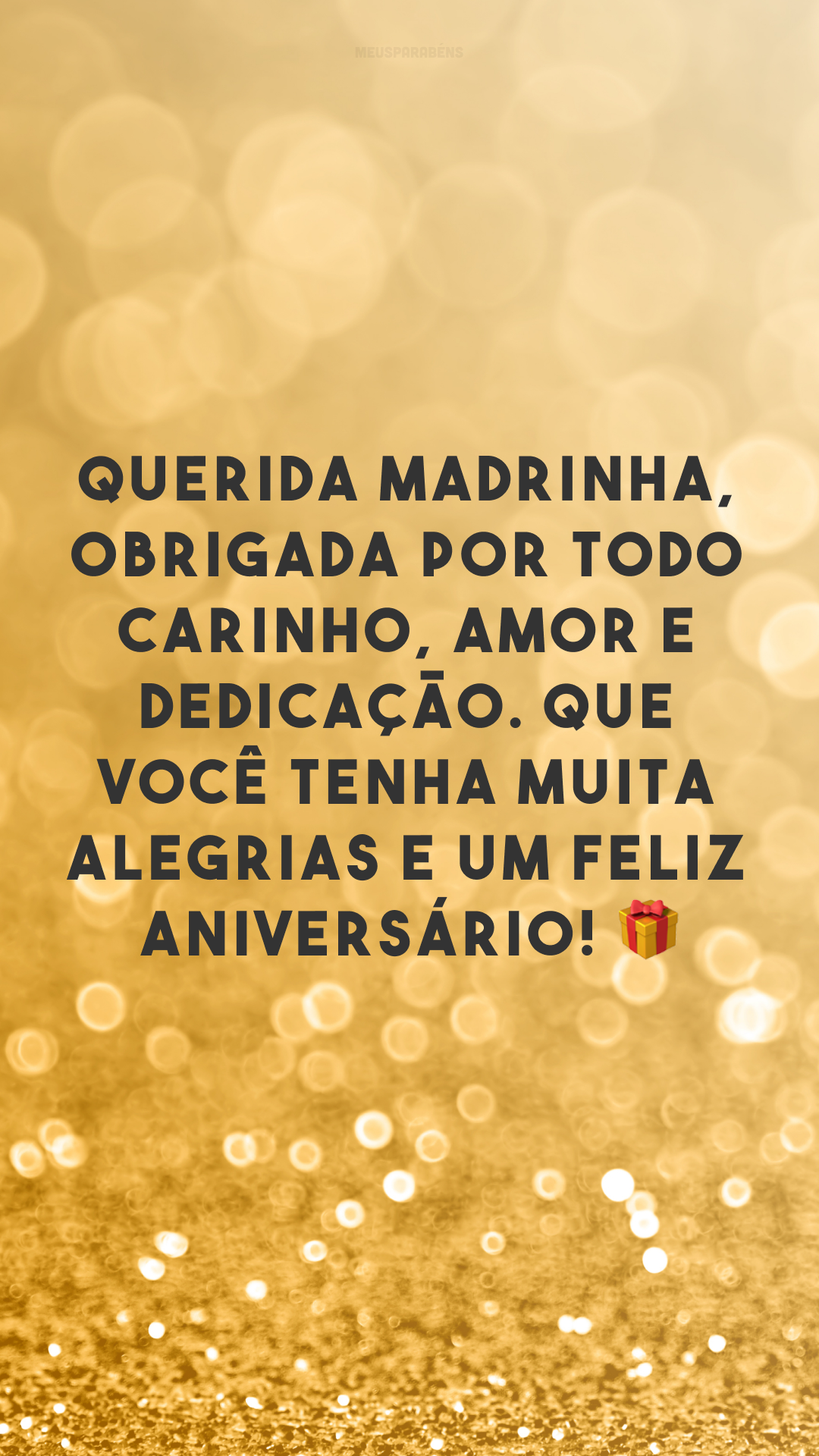 Querida madrinha, obrigada por todo carinho, amor e dedicação. Que você tenha muita alegrias e um feliz aniversário! 🎁
