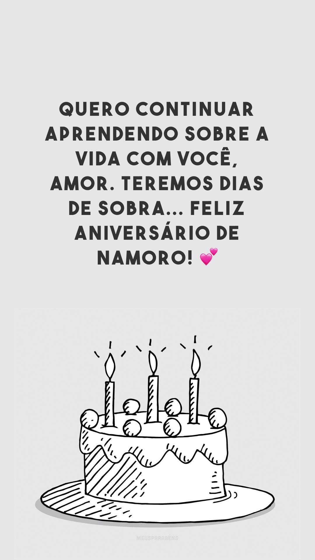 Quero continuar aprendendo sobre a vida com você, amor. Teremos dias de sobra... Feliz aniversário de namoro! 💕