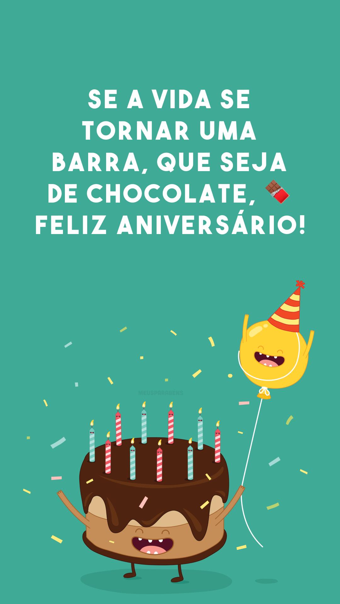 Se a vida se tornar uma barra, que seja de chocolate, 🍫 Feliz aniversário!