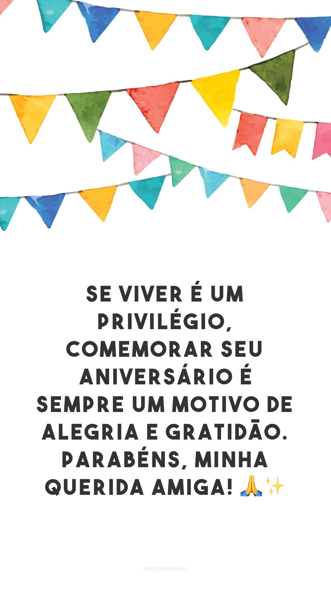 Se viver é um privilégio, comemorar seu aniversário é sempre um motivo de alegria e gratidão. Parabéns, minha querida amiga! ?✨