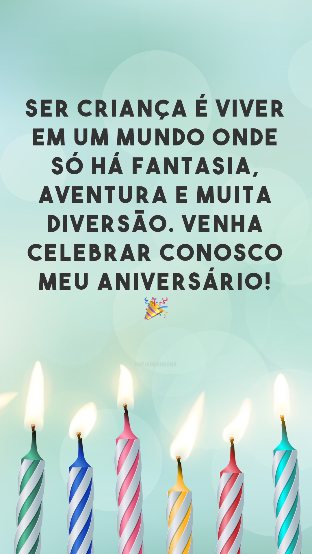 Ser criança é viver em um mundo onde só há fantasia, aventura e muita diversão. Venha celebrar conosco meu aniversário! 🎉