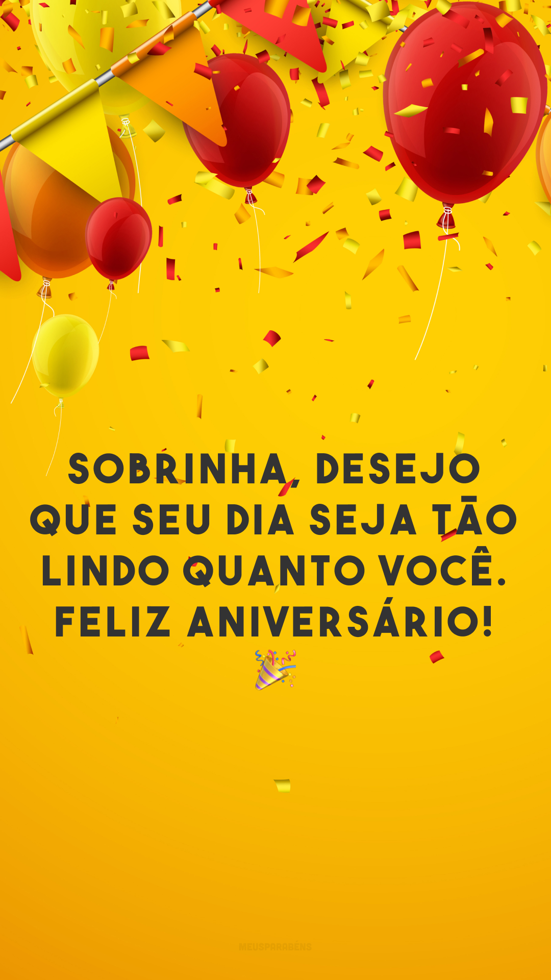 Sobrinha, desejo que seu dia seja tão lindo quanto você. Feliz aniversário! 🎉