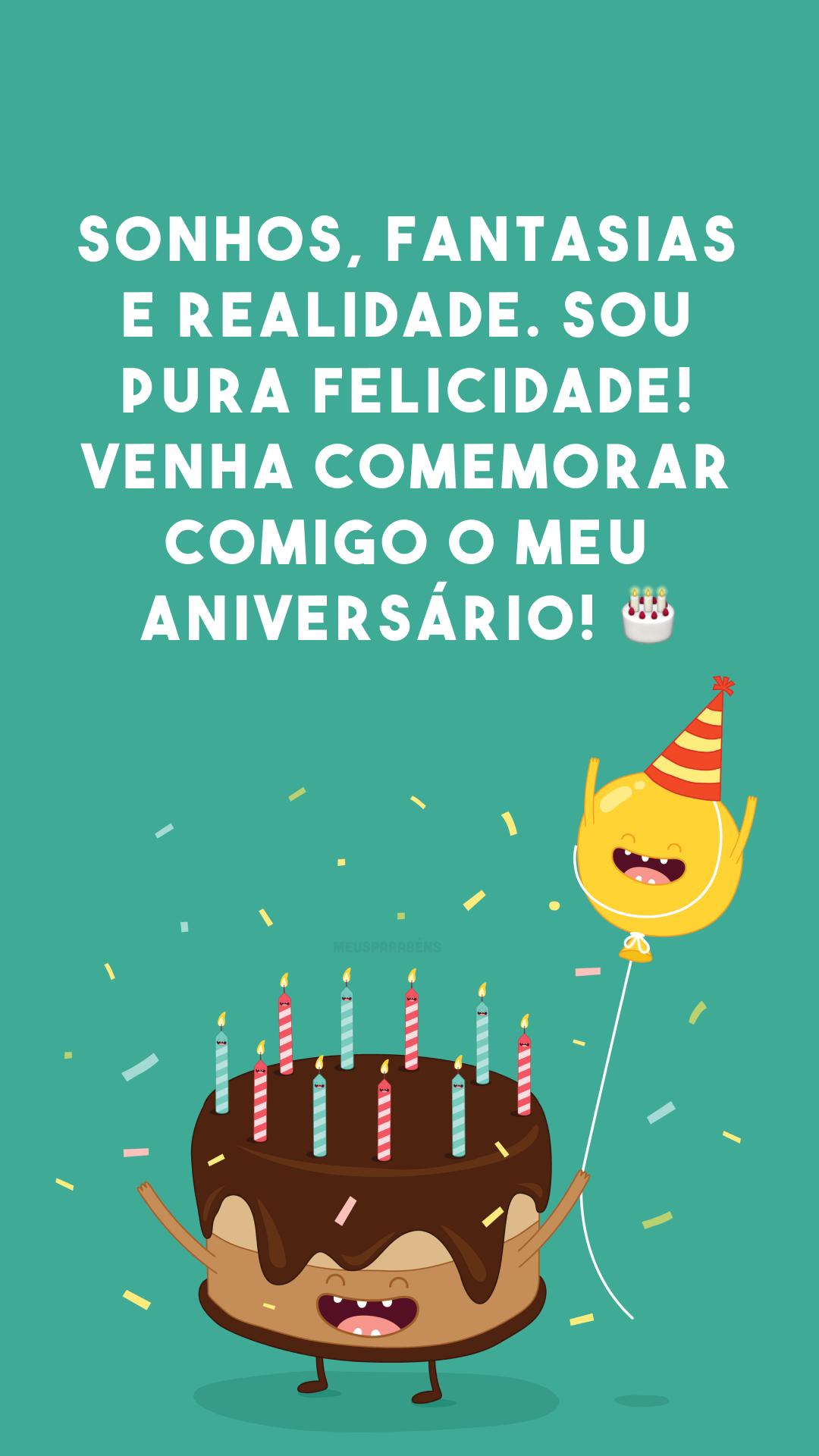 Sonhos, fantasias e realidade. Sou pura felicidade! Venha comemorar comigo o meu aniversário! 🎂