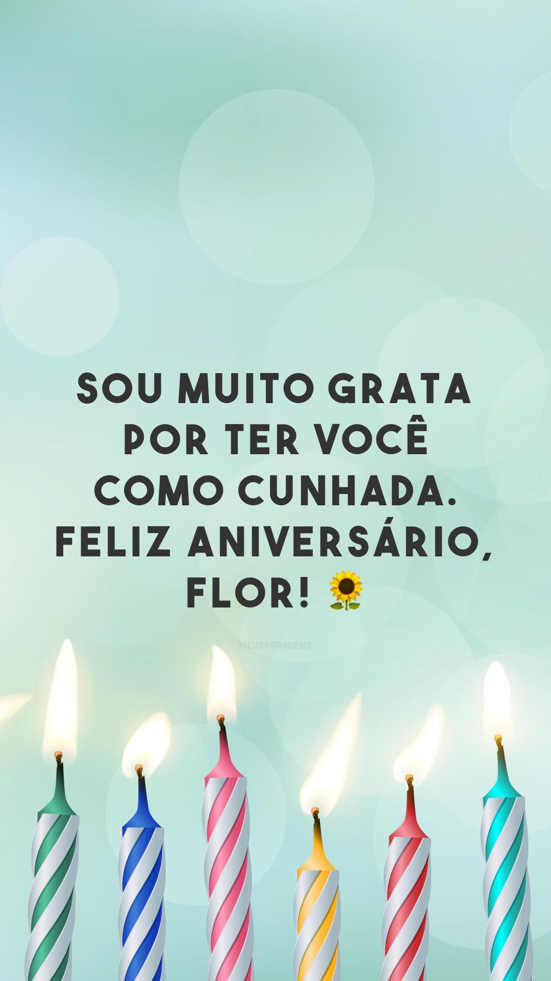 Sou muito grata por ter você como cunhada. Feliz aniversário, flor! 🌻