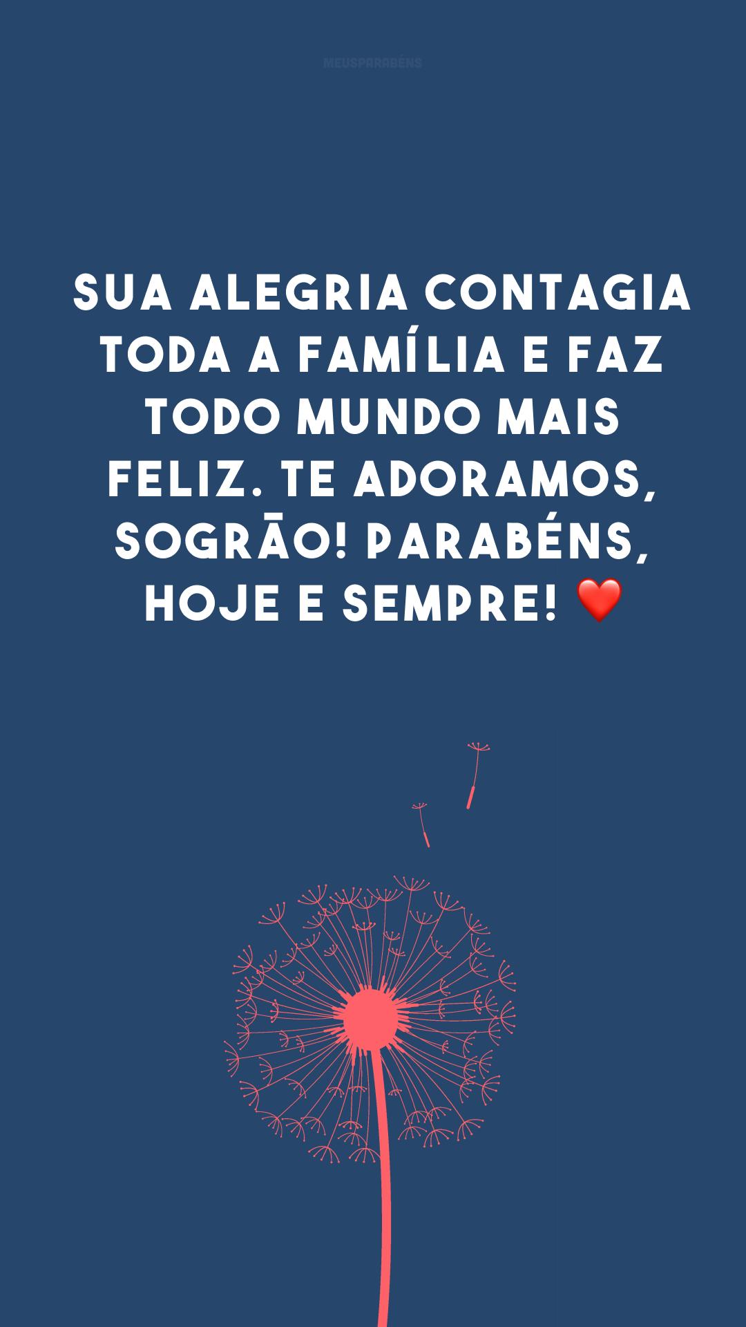 Sua alegria contagia toda a família e faz todo mundo mais feliz. Te adoramos, sogrão! Parabéns, hoje e sempre! ❤