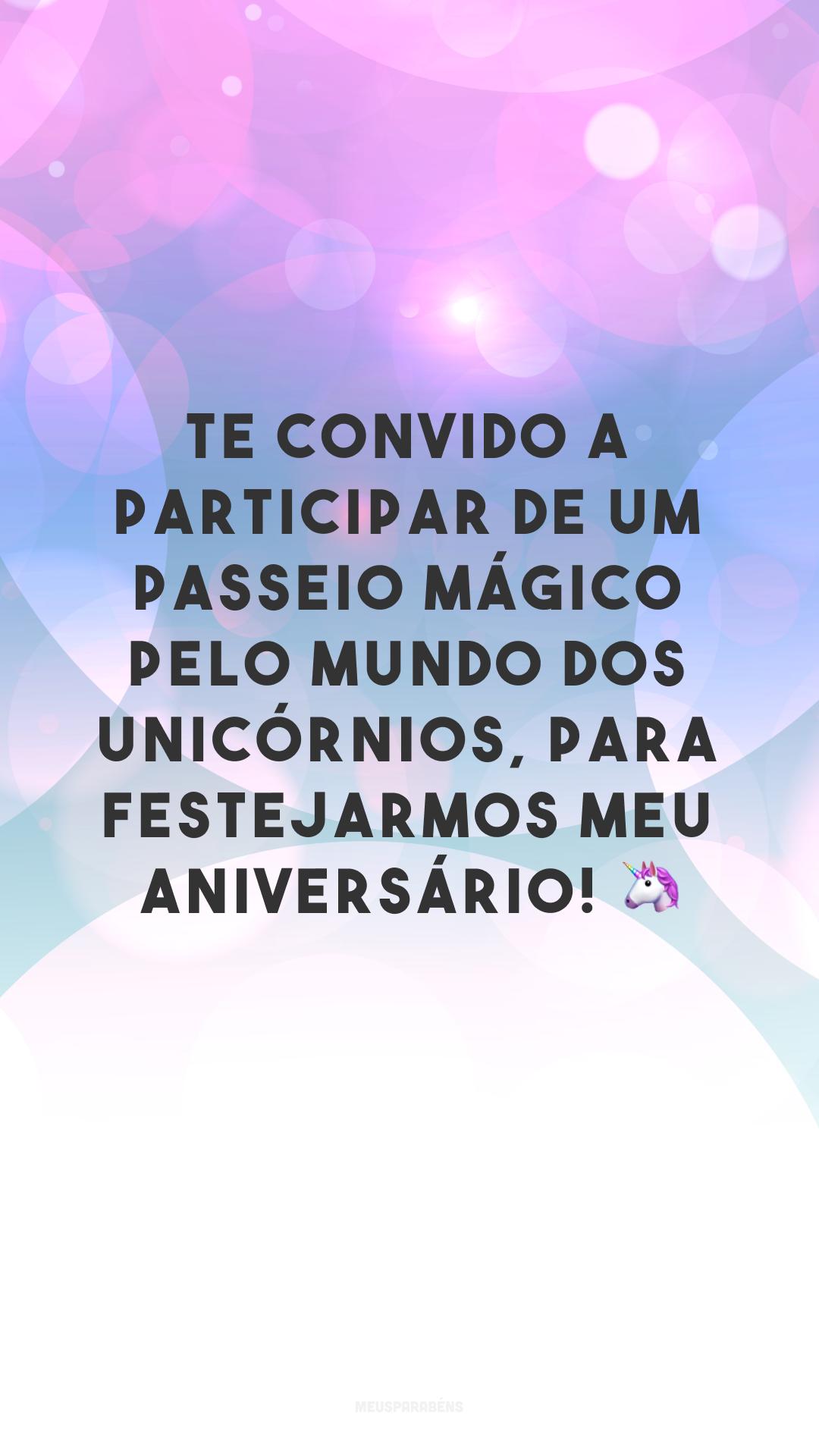 Te convido a participar de um passeio mágico pelo mundo dos unicórnios, para festejarmos meu aniversário! 🦄