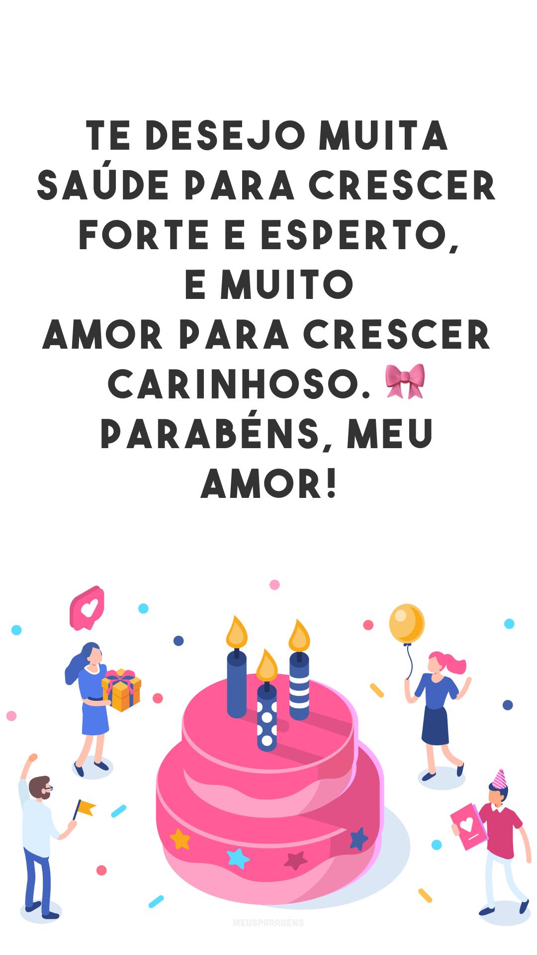 Te desejo muita saúde para crescer forte e esperto, e muito amor para crescer carinhoso. 🎀 Parabéns, meu amor!