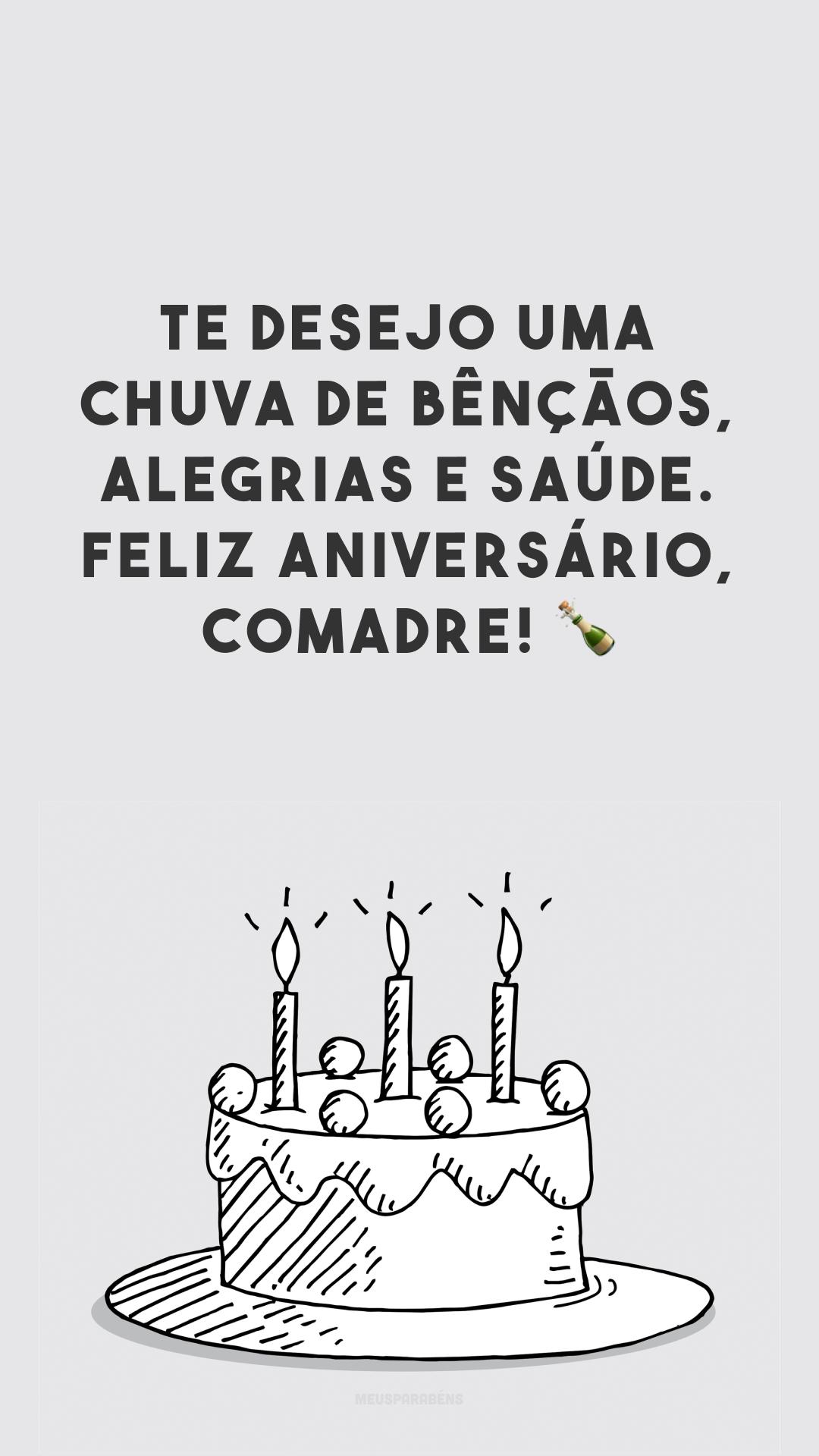 Te desejo uma chuva de bênçãos, alegrias e saúde. Feliz aniversário, comadre! ?