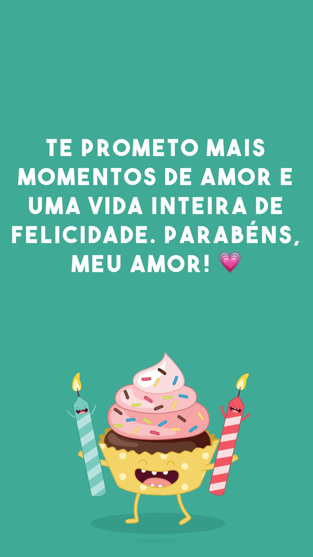 Te prometo mais momentos de amor e uma vida inteira de felicidade. Parabéns, meu amor! 💗
