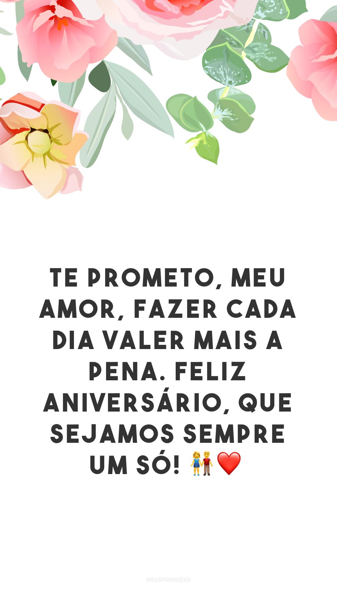 Te prometo, meu amor, fazer cada dia valer mais a pena. Feliz aniversário, que sejamos sempre um só! ?❤