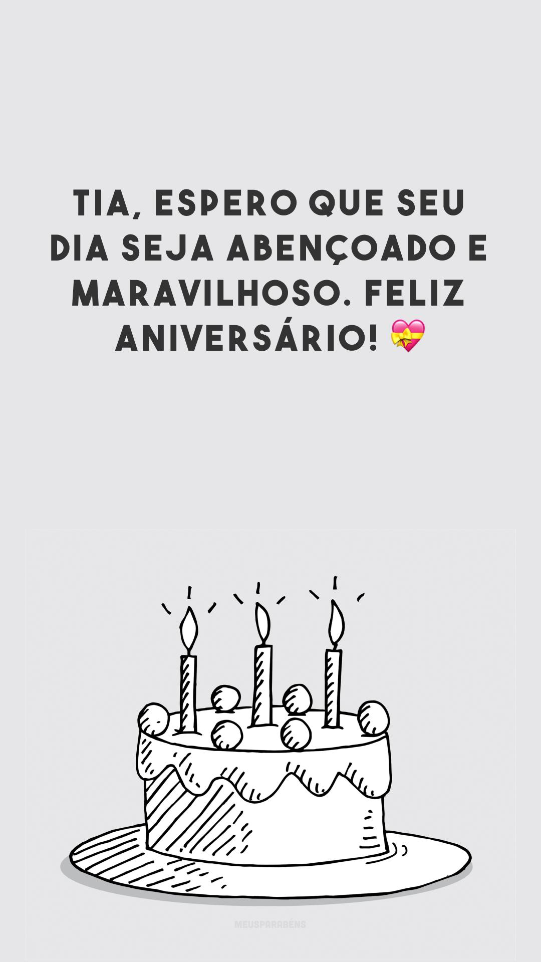 Tia, espero que seu dia seja abençoado e maravilhoso. Feliz aniversário! 💝