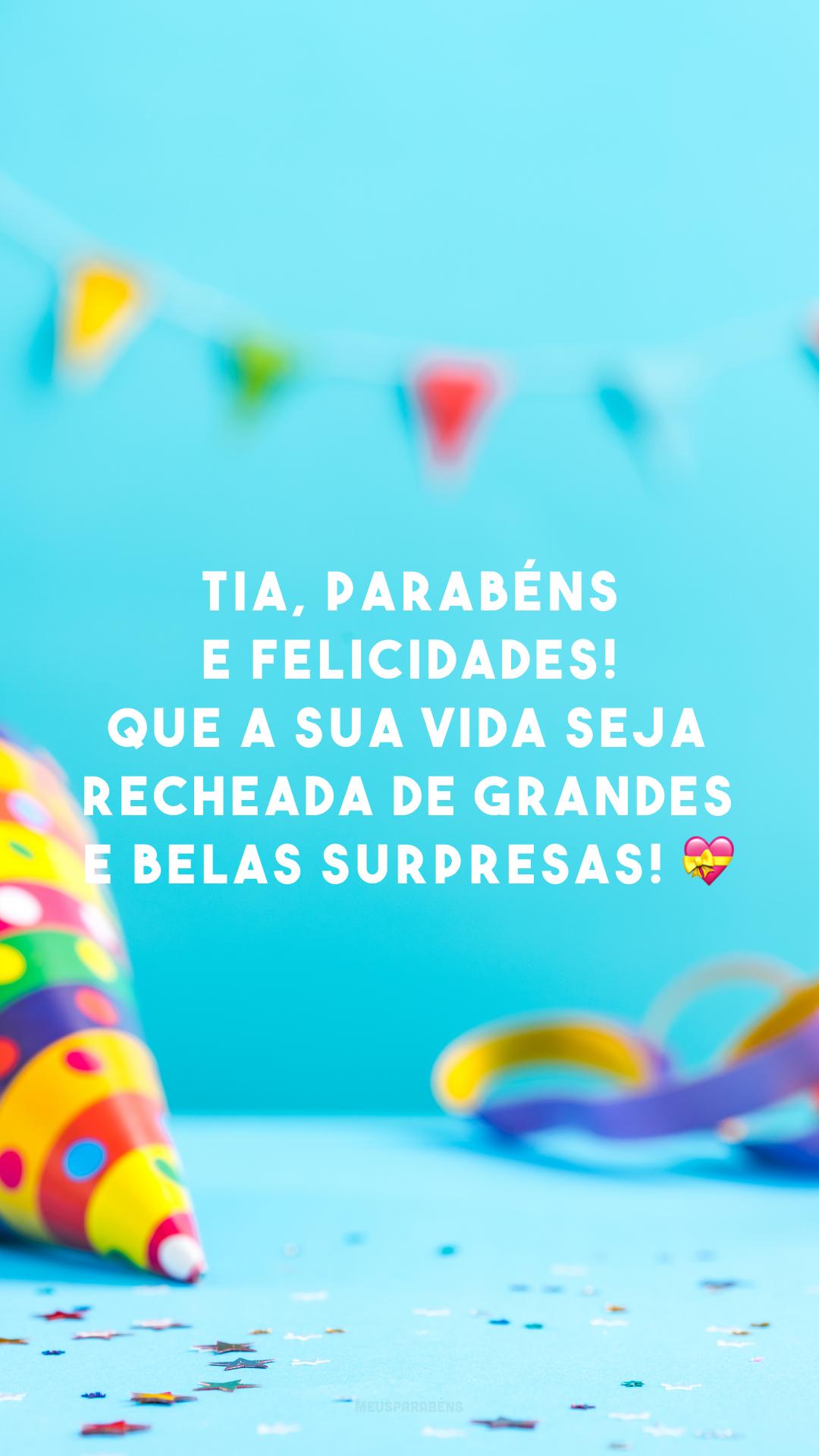 Tia, parabéns e felicidades! Que a sua vida seja recheada de grandes e belas surpresas! ?