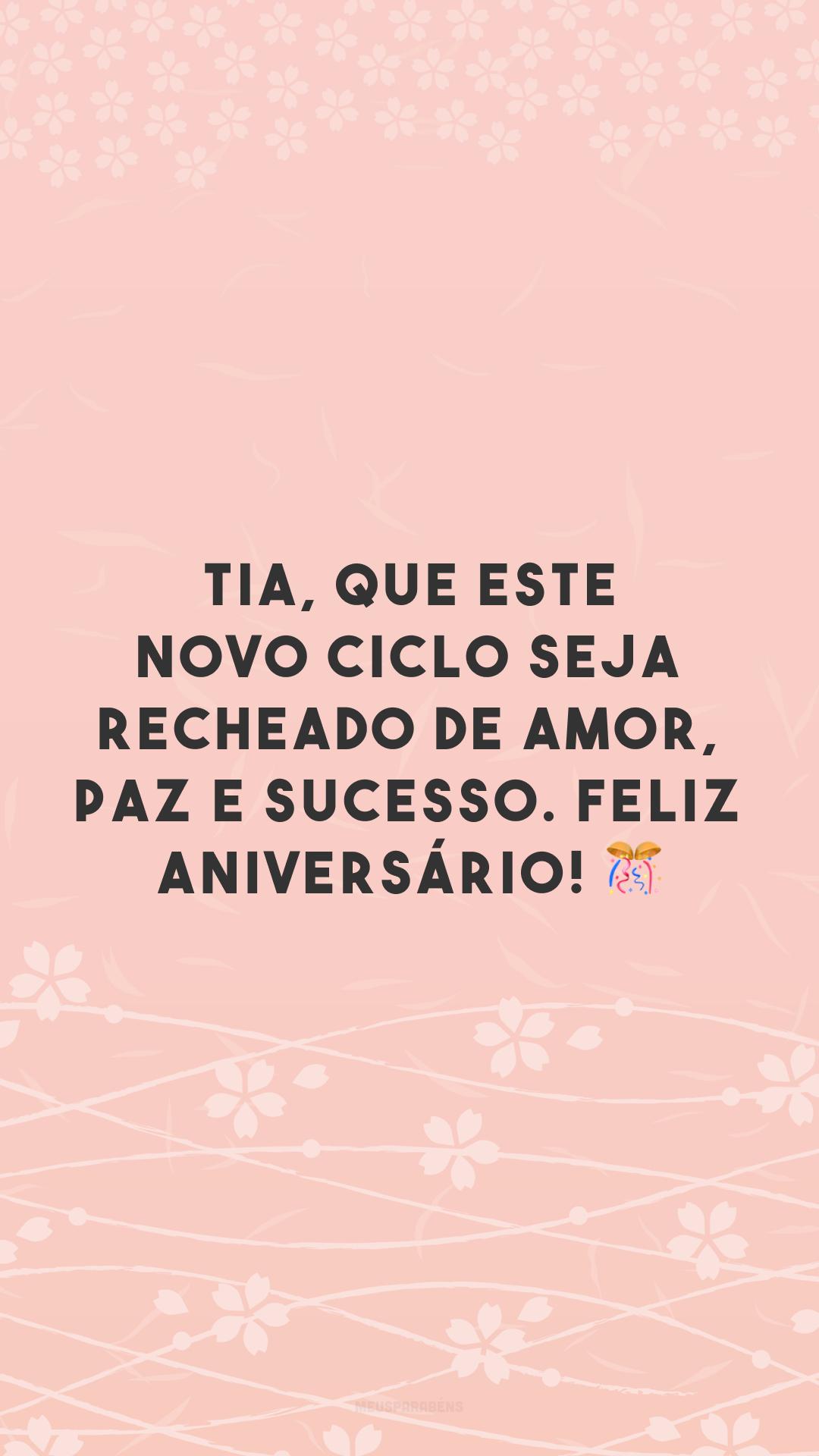Tia, que este novo ciclo seja recheado de amor, paz e sucesso. Feliz aniversário! 🎊