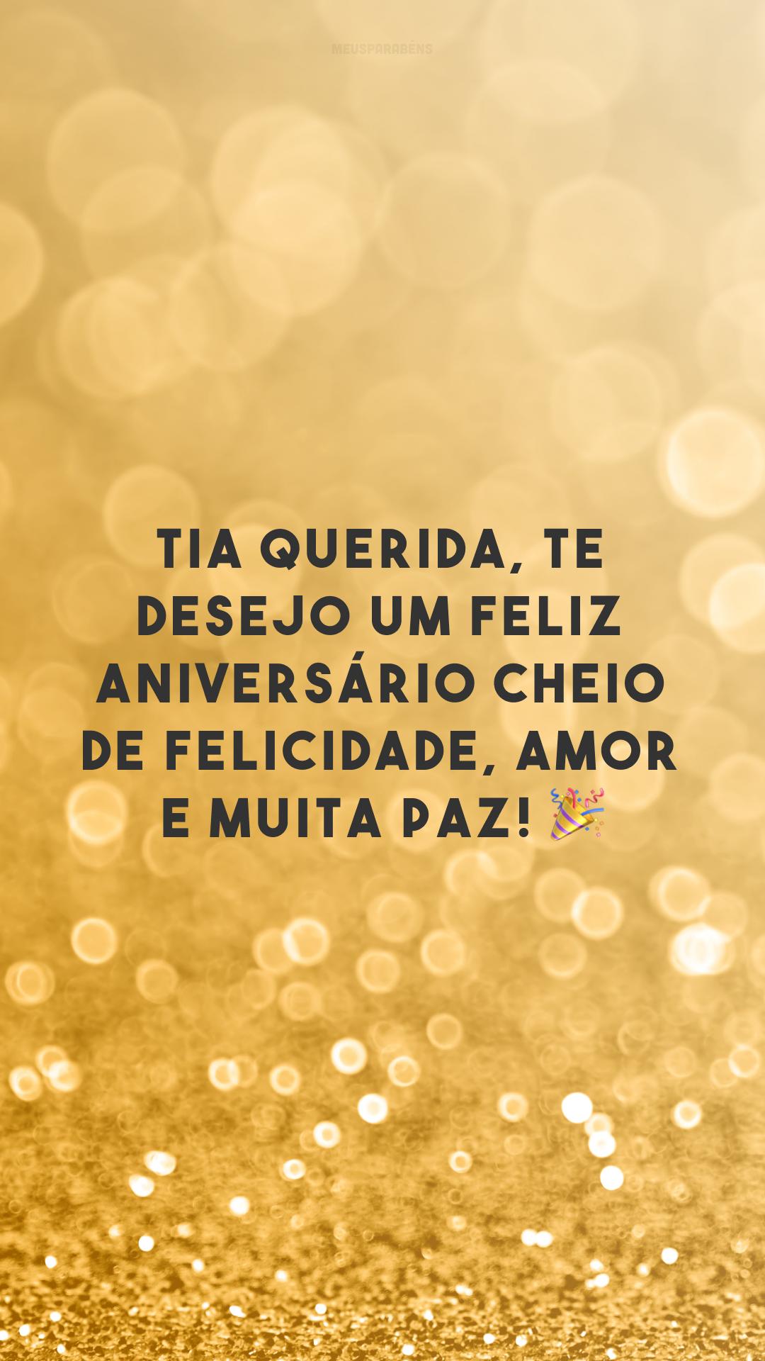 Tia querida, te desejo um feliz aniversário cheio de felicidade, amor e muita paz! 🎉