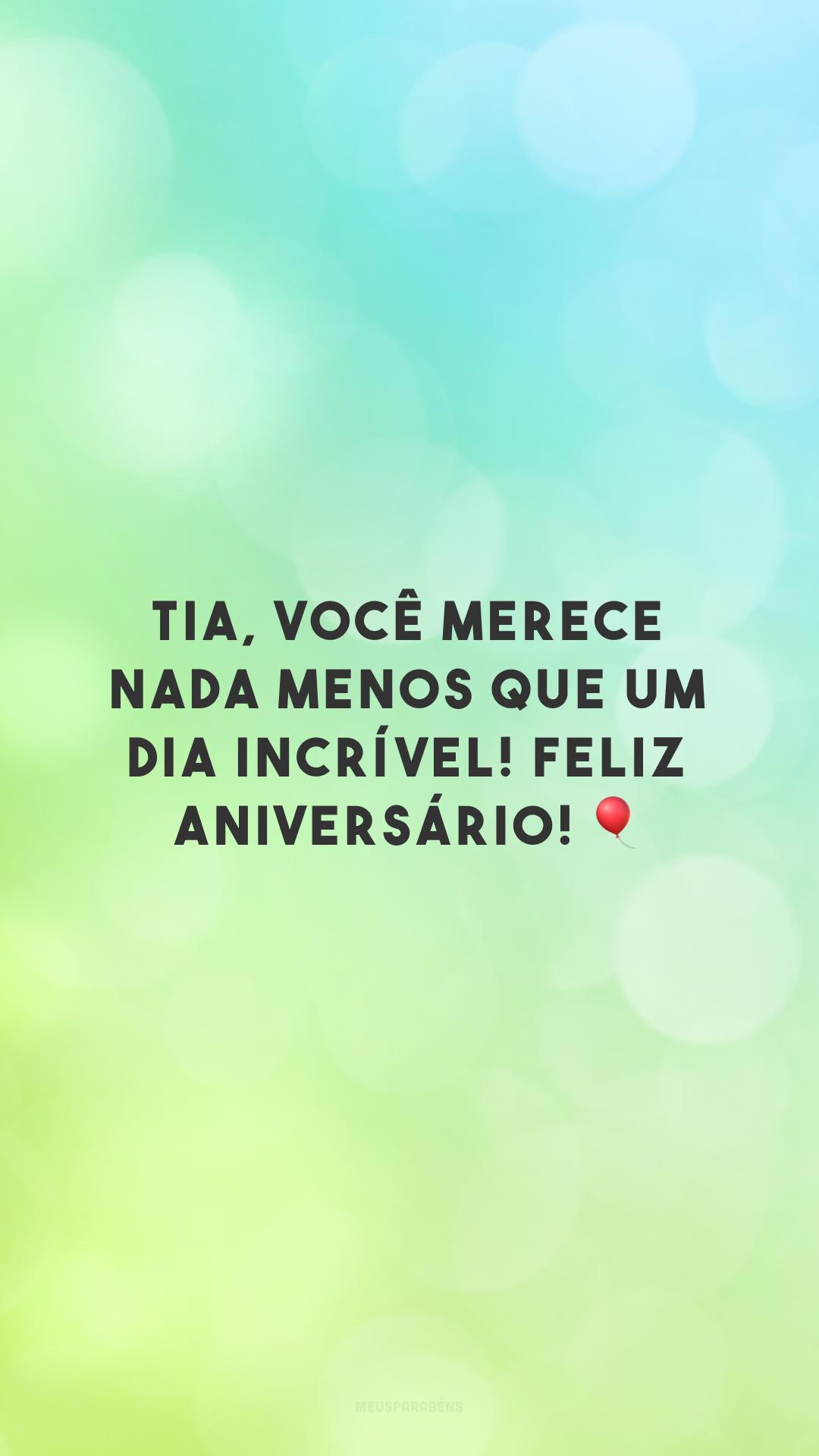 Tia, você merece nada menos que um dia incrível! Feliz aniversário! 🎈