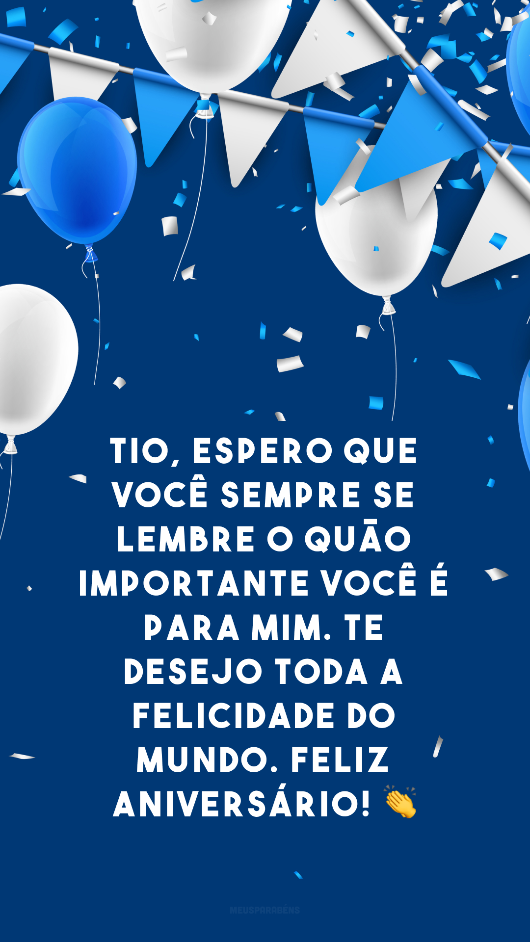 Tio, espero que você sempre se lembre o quão importante você é para mim. Te desejo toda a felicidade do mundo. Feliz aniversário! 👏