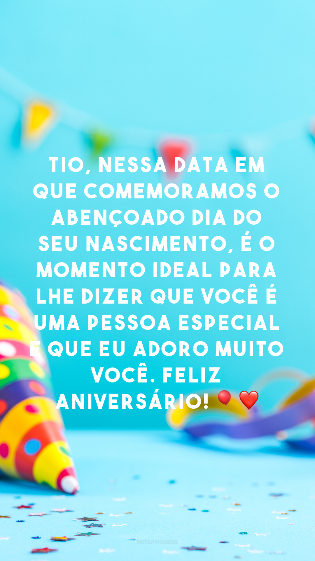 Tio, nessa data em que comemoramos o abençoado dia do seu nascimento, é o momento ideal para lhe dizer que você é uma pessoa especial e que eu adoro muito você. Feliz aniversário! 🎈❤