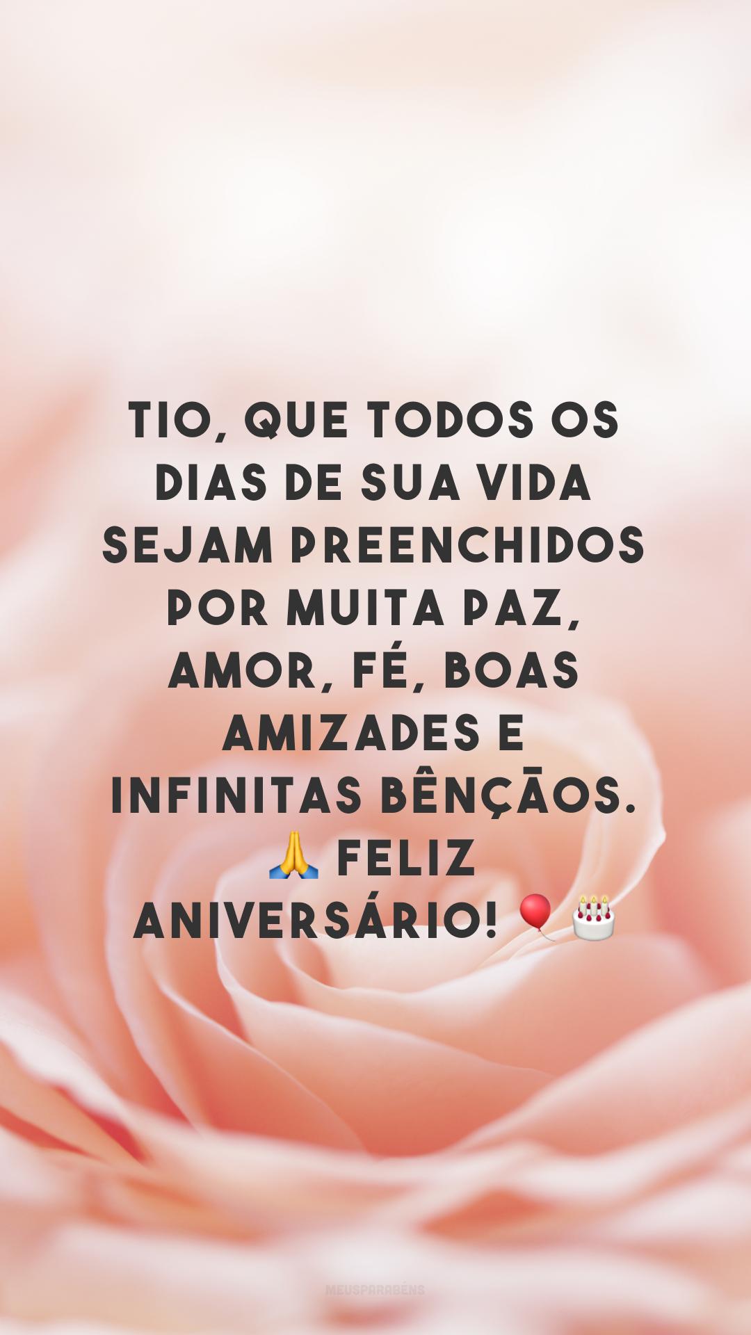 Tio, que todos os dias de sua vida sejam preenchidos por muita paz, amor, fé, boas amizades e infinitas bênçãos. ? Feliz aniversário! ??