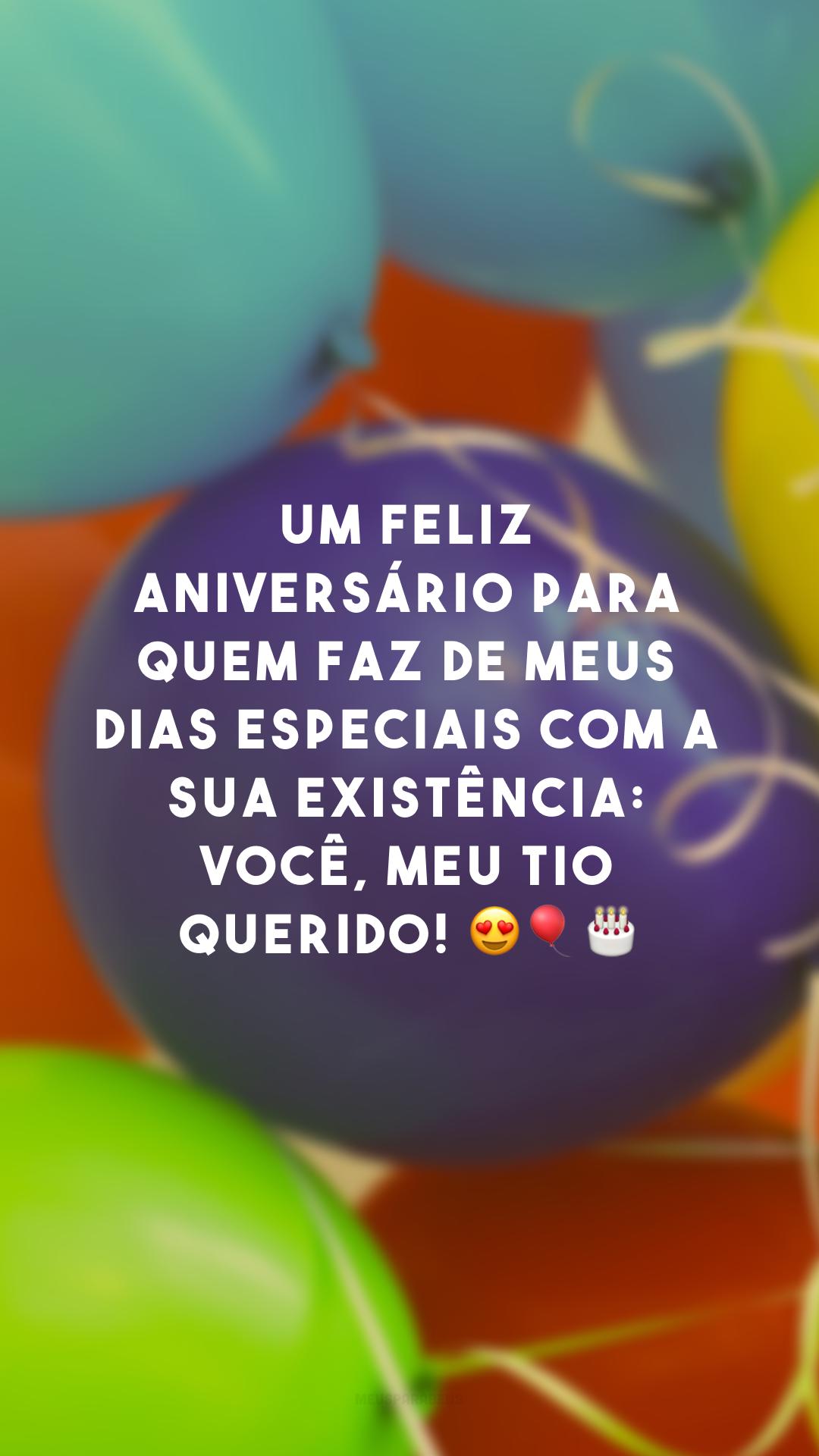 Um feliz aniversário para quem faz de meus dias especiais com a sua existência: você, meu tio querido! 😍🎈🎂