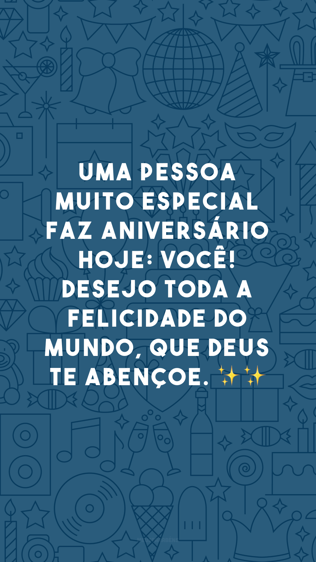 Uma pessoa muito especial faz aniversário hoje: você! Desejo toda a felicidade do mundo, que Deus te abençoe. ✨✨