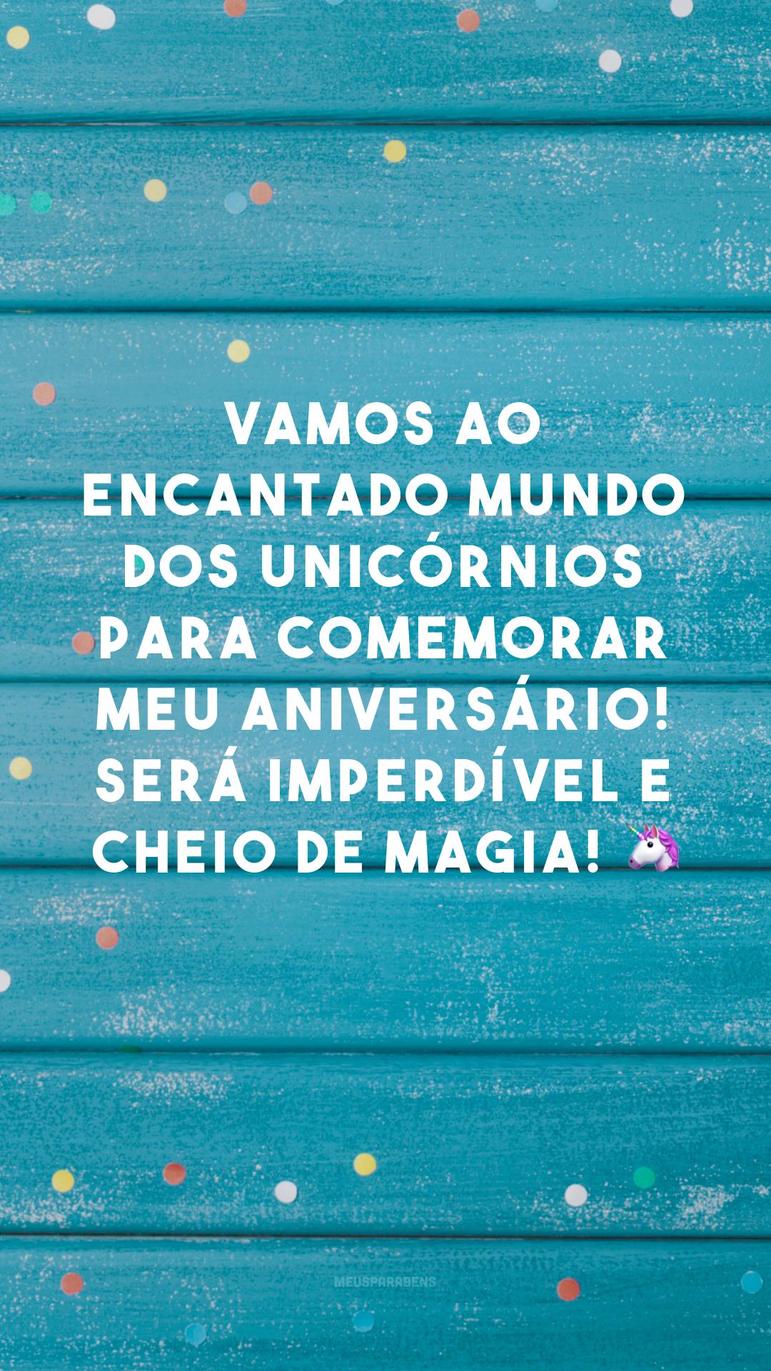 Vamos ao encantado mundo dos unicórnios para comemorar meu aniversário! Será imperdível e cheio de magia! 🦄