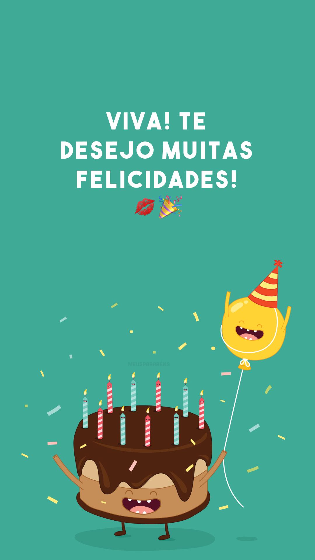 Viva! Te desejo muitas felicidades! 💋🎉