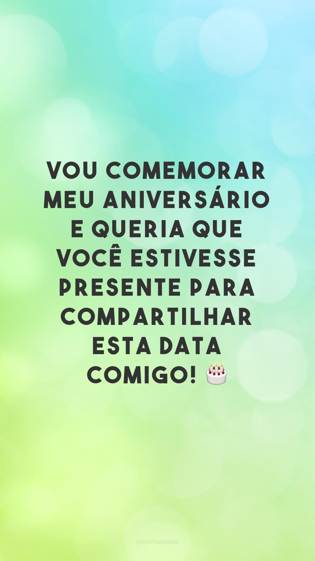 Vou comemorar meu aniversário e queria que você estivesse presente para compartilhar esta data comigo! 🎂