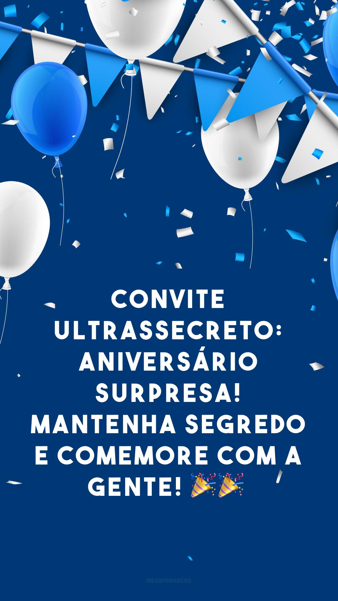 Convite ultrassecreto: aniversário surpresa! Mantenha segredo e comemore com a gente! 🎉🎉