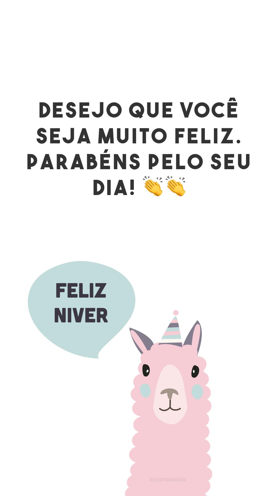 Desejo que você seja muito feliz. Parabéns pelo seu dia! 👏👏<br />