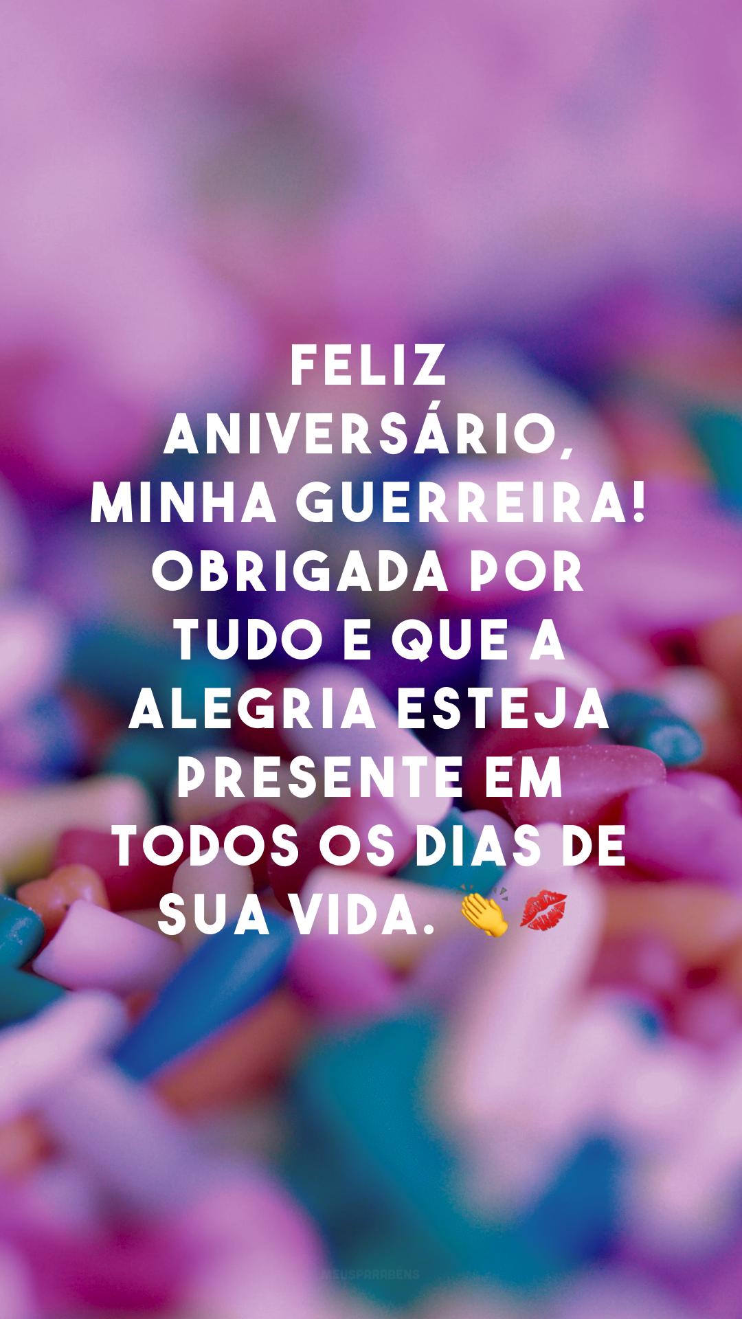 Feliz aniversário, minha guerreira! Obrigada por tudo e que a alegria esteja presente em todos os dias de sua vida. ??