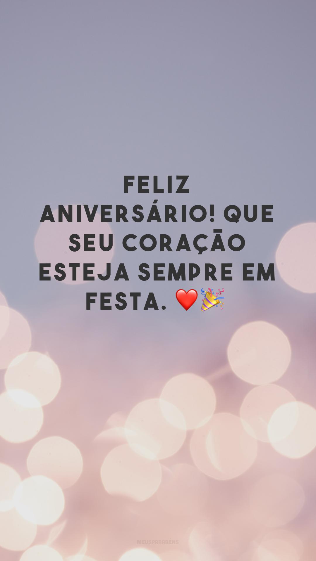 Feliz aniversário! Que seu coração esteja sempre em festa. ❤🎉<br />