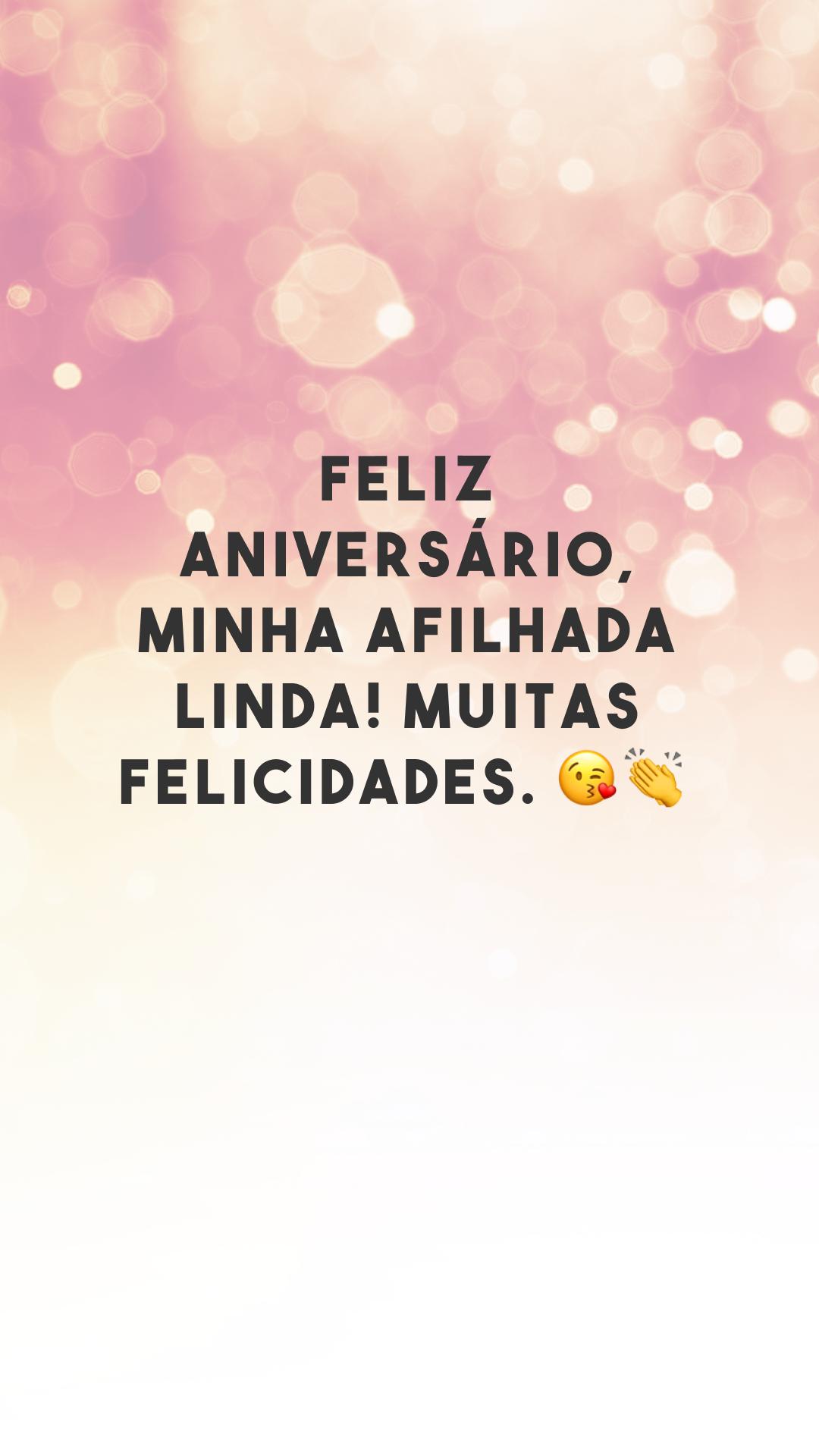 Feliz aniversário, minha afilhada linda! Muitas felicidades. 😘👏<br />