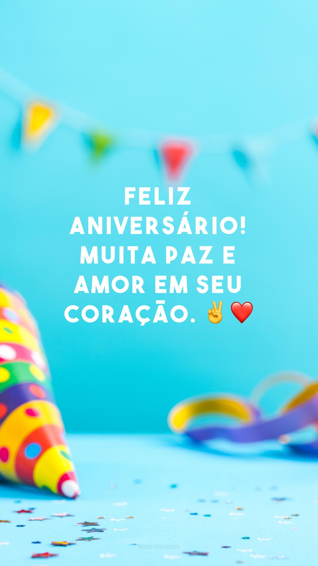 Feliz aniversário! Muita paz e amor em seu coração. ✌❤
