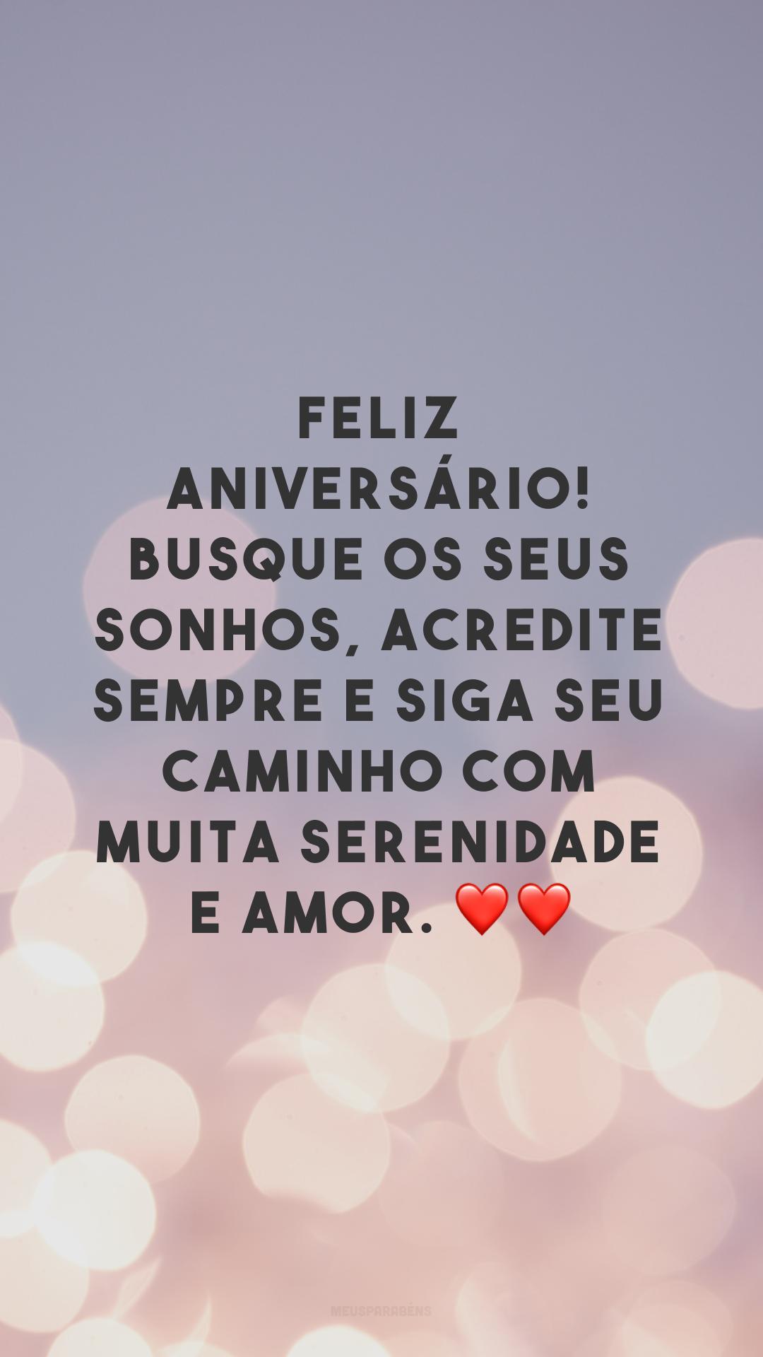 Feliz aniversário! Busque os seus sonhos, acredite sempre e siga seu caminho com muita serenidade e amor. ❤❤